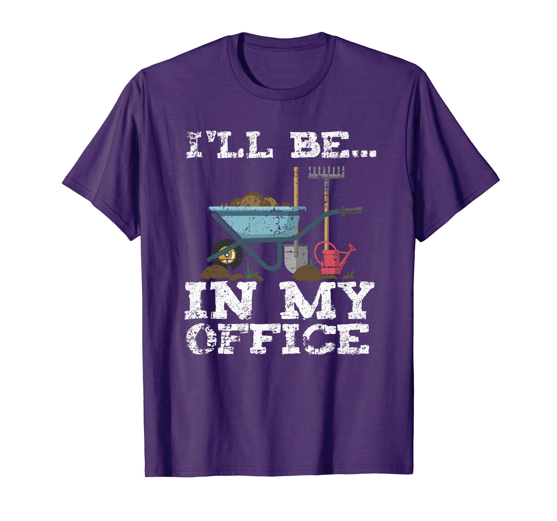 Funny Garden Gardener Shirts Women Men I'll Be In My Office-Loveshirt