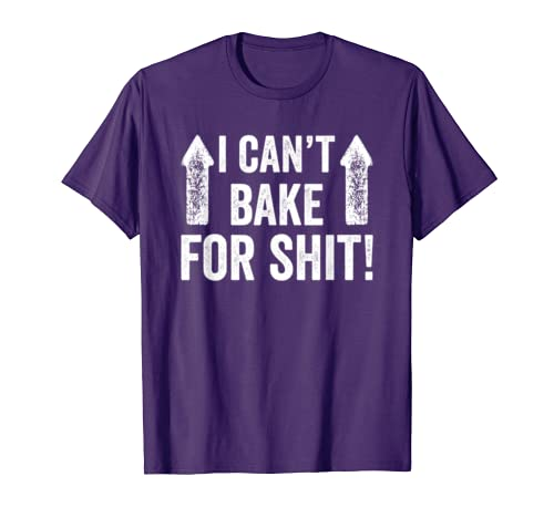 I Cant Bake For Shit Funny T-Shirt