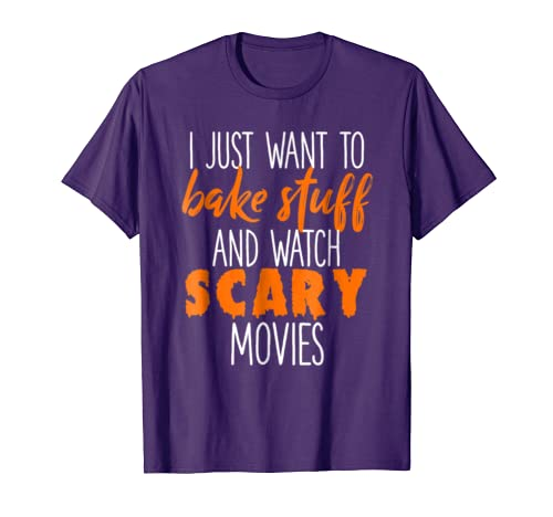 I Just Want To Bake Stuff  Watch Scary Movies T-shirt