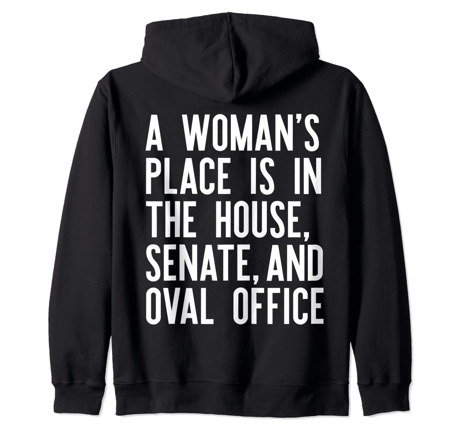 A WOMAN'S PLACE IS IN THE HOUSE SENATE & OVAL OFFICE Meme Zip Hoodie