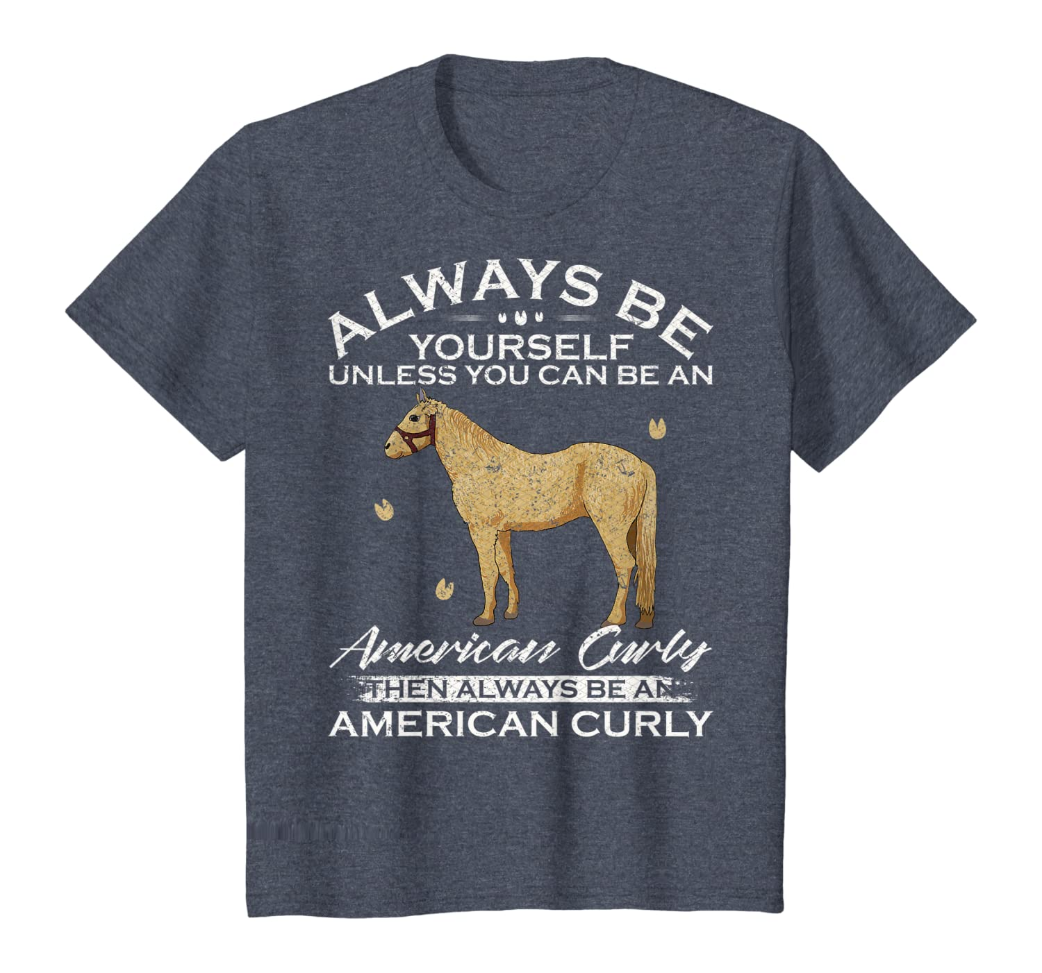 Always Be Yourself Unless You Can Be An American Curly Horse T-Shirt