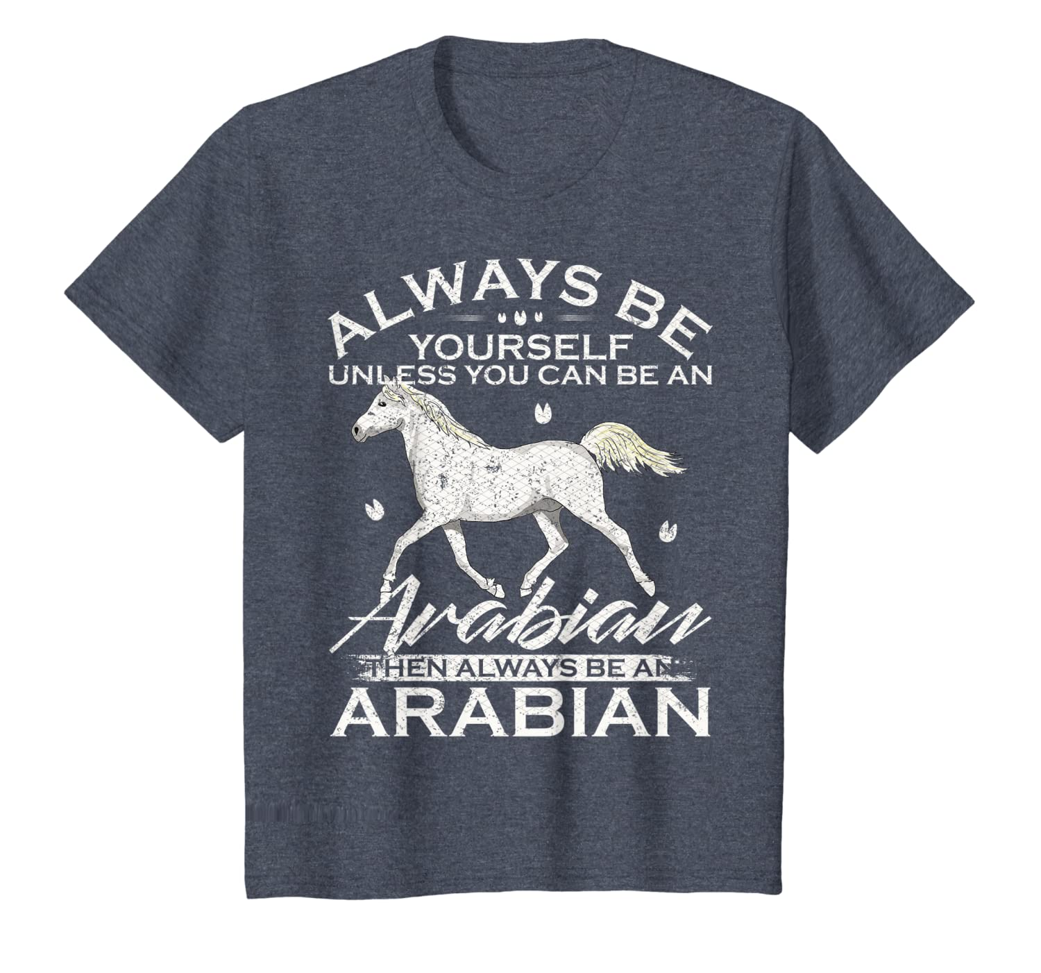 Always Be Yourself Unless You Can Be An Arabian Horse Funny T-Shirt