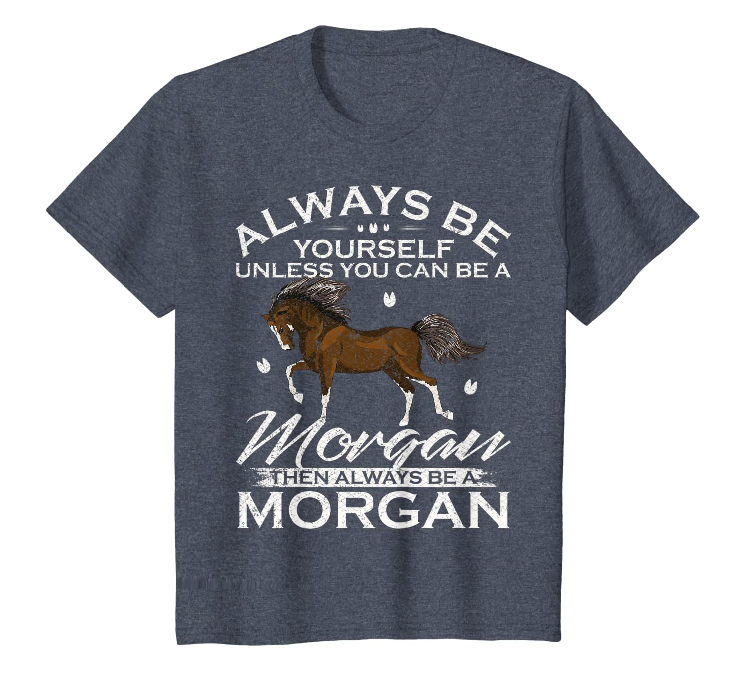 Always Be Yourself Unless You Can Be A Morgan Horse Funny T-Shirt