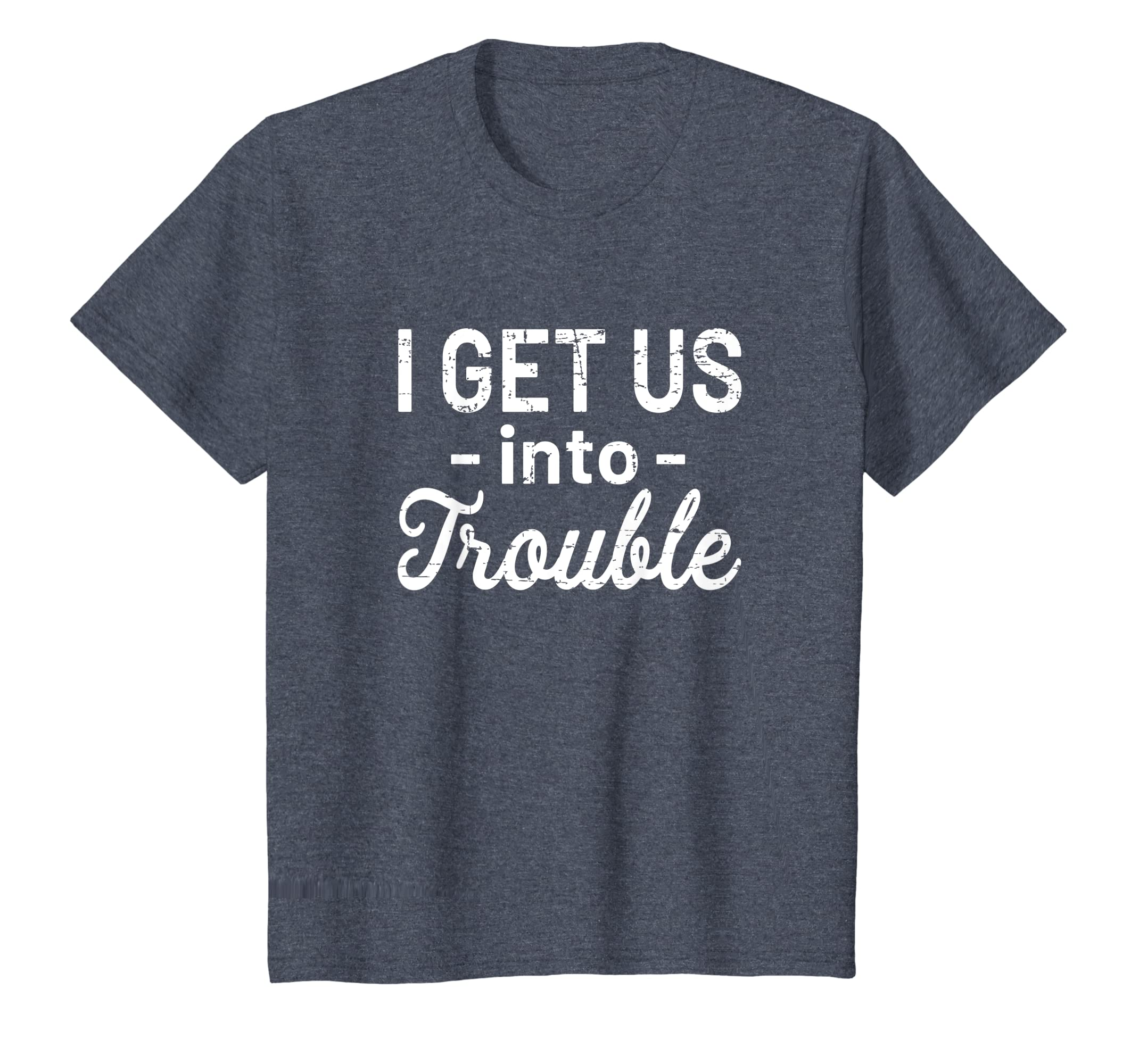 fa0da0aa02 Amazon.com: I Get Us Into Trouble T-Shirt - Funny Best Friend Gift: Clothing