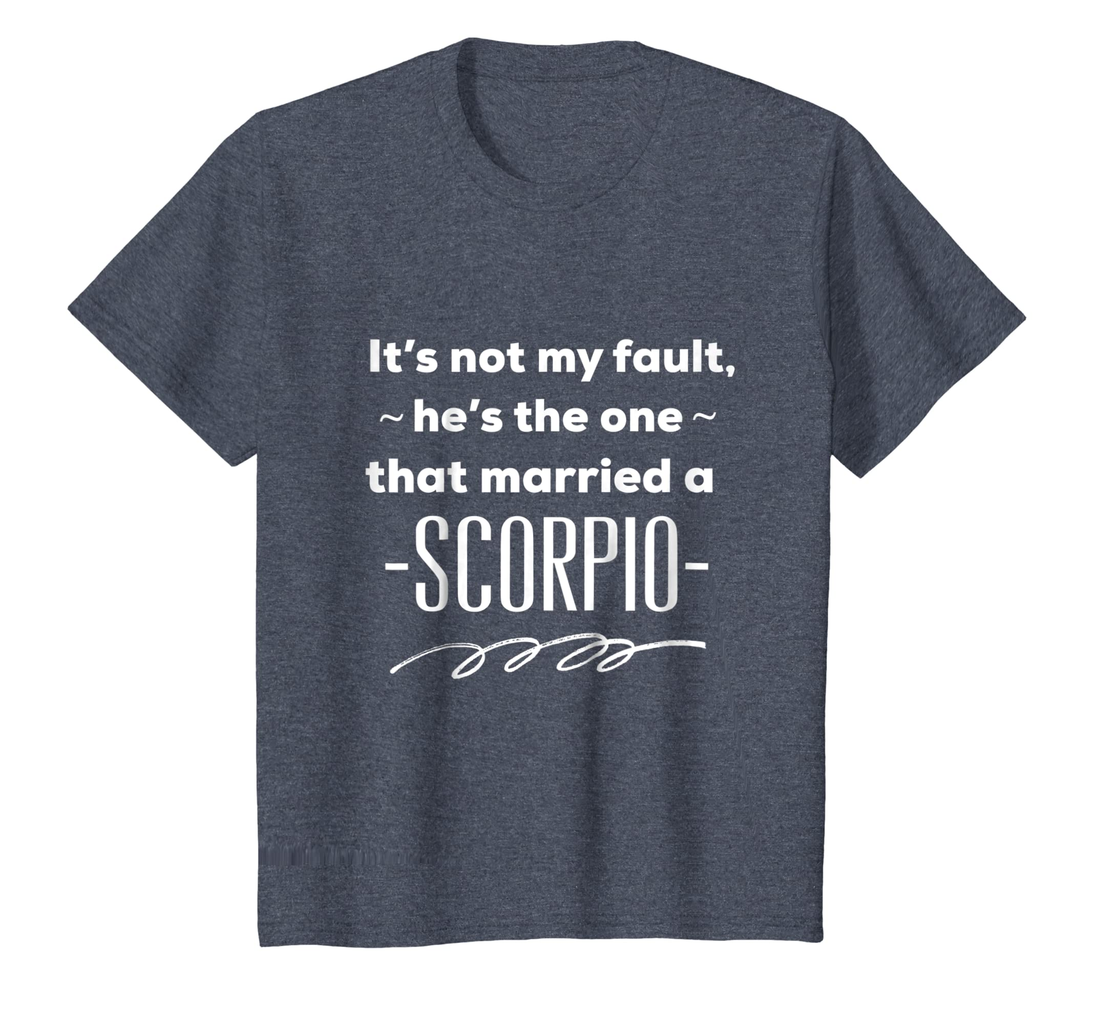 Amazon com: He's The One That Married Scorpio T-Shirt Astrological