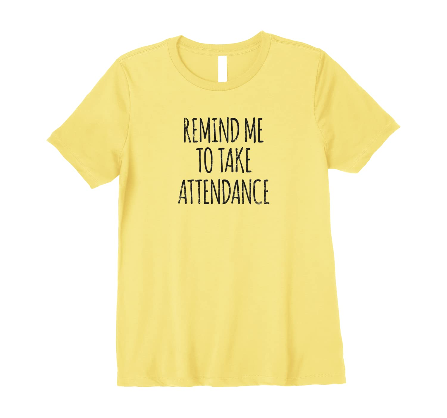 Amazon Com Remind Me To Take Attendance T Shirt Shirts For Teachers Clothing