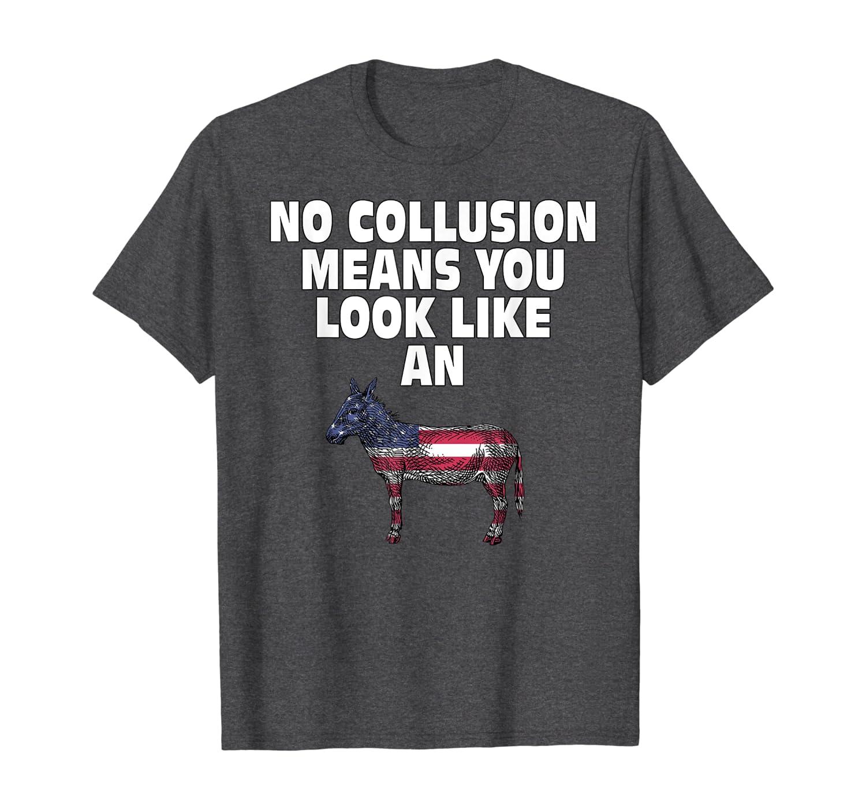 Amazon Com No Collusion Means T Shirt Funny Pro Trump Shirts T