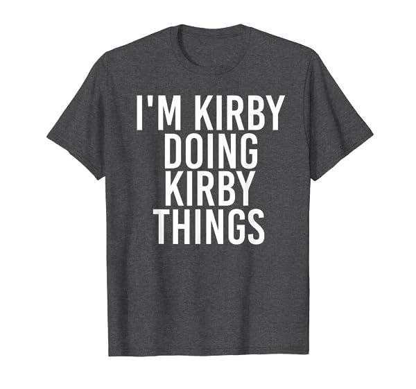 I'M KIRBY DOING KIRBY THINGS Funny Birthday Name Gift Idea T-Shirt