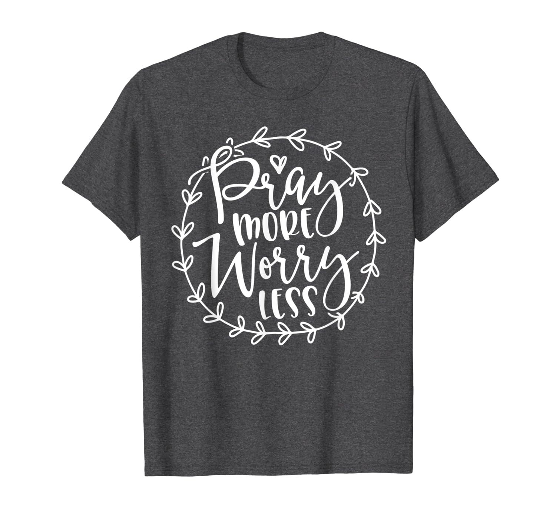 Cute Pray More Worry Less Inspirational Christian Faith T-Shirt-TH