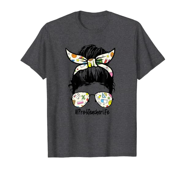 Pre-K Teacher Messy Bun Life Hair Glasses - Teaching Life T-Shirt