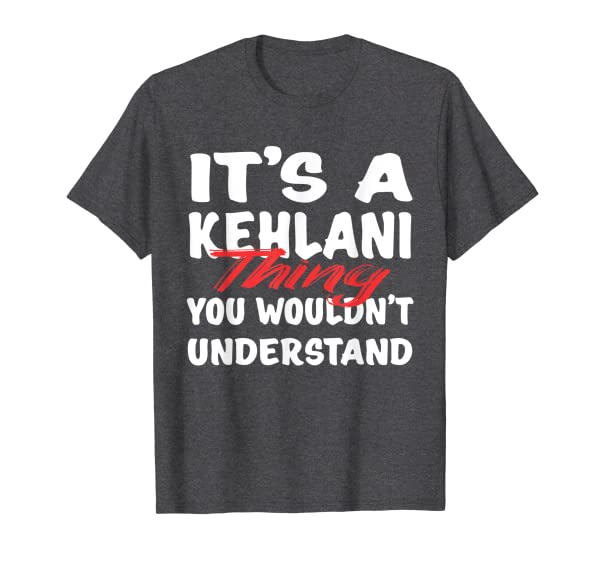 It's A Kehlani Thing You Wouldn't Understand Funny Kehlani T-Shirt