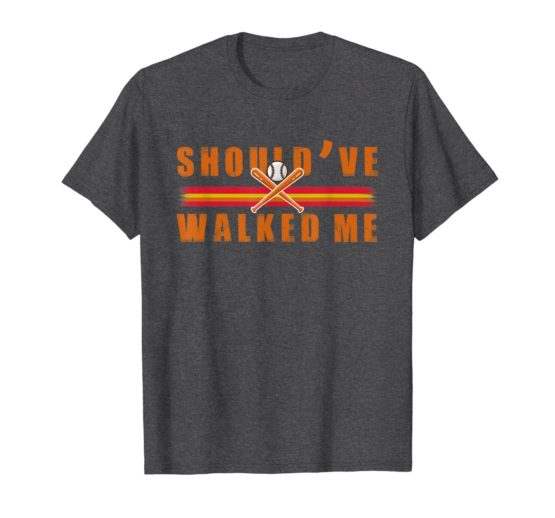 You should've walked me T-Shirt