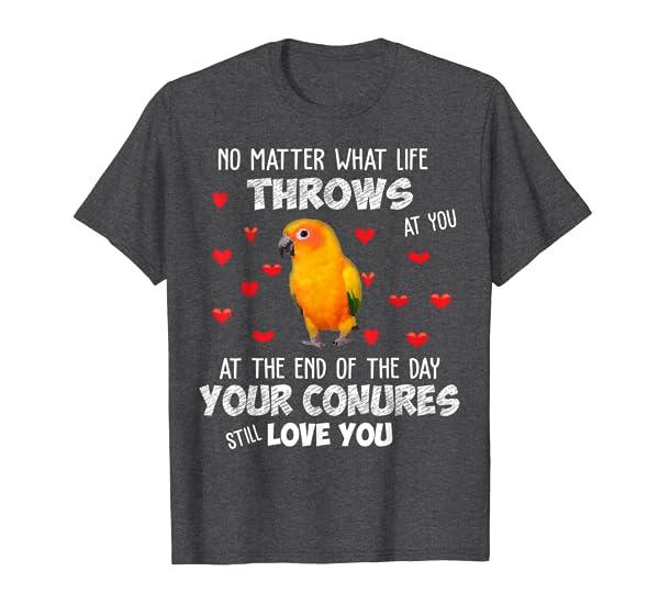 Sun Conure Shirt, Your Conure Parrot Bird Still Love You T-Shirt
