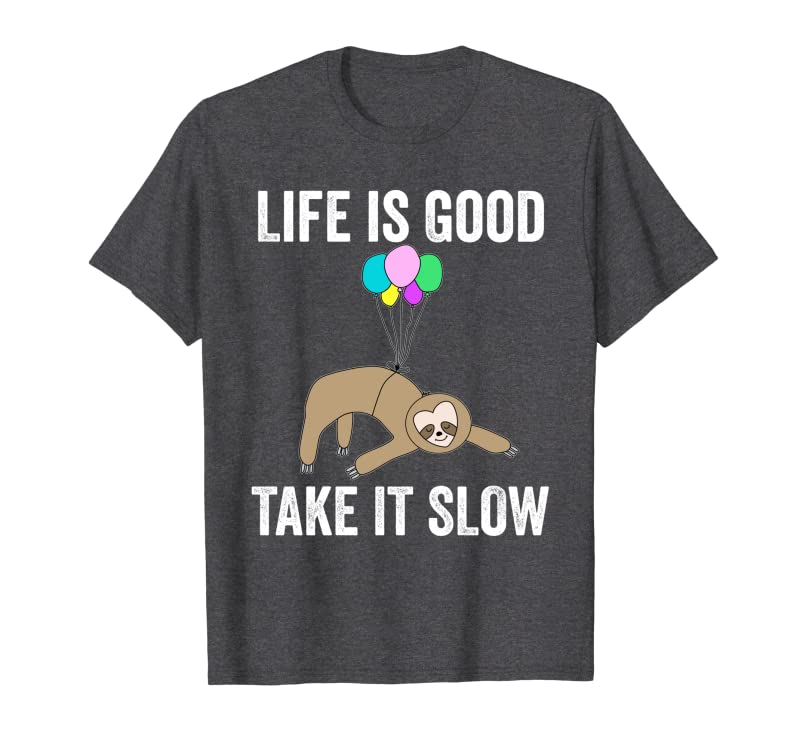 Life is Good Take it Slow Sloth – funny sloth kids women men Sweatshirt Gift Trending Design T Shirt