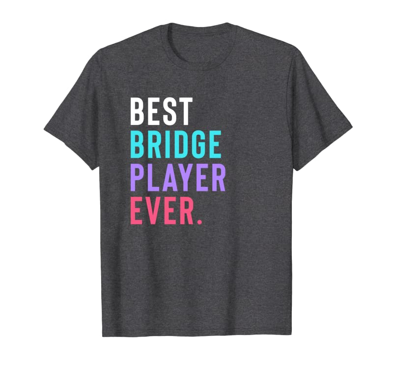 Best Bridge Player Ever For Women Mom Wife Or Grandma Sweatshirt Gift Trending Design T Shirt