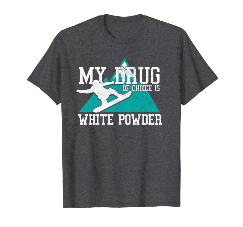 Snowboard – My Drug Of Choice Is White Powder Funny Gift Pullover Hoodie Gift Trending Design T Shirt