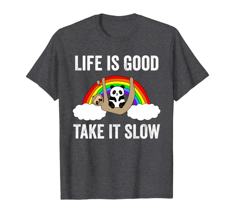 Life is Good Take it Slow panda – funny sloth kids women men Sweatshirt Gift Trending Design T Shirt