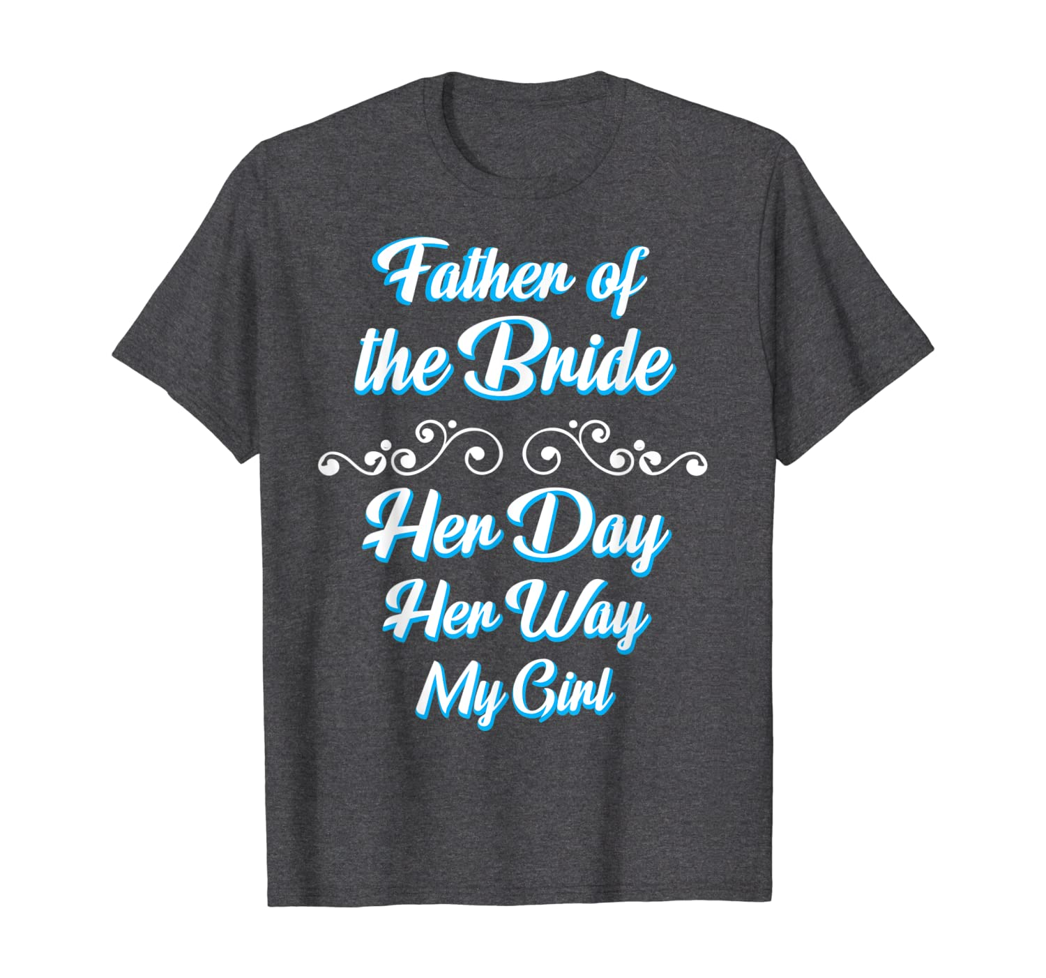 Father Of The Bride Her Day Her Way My Girl Daddy Papa Shirt - Dad Shirt Up To 5xl