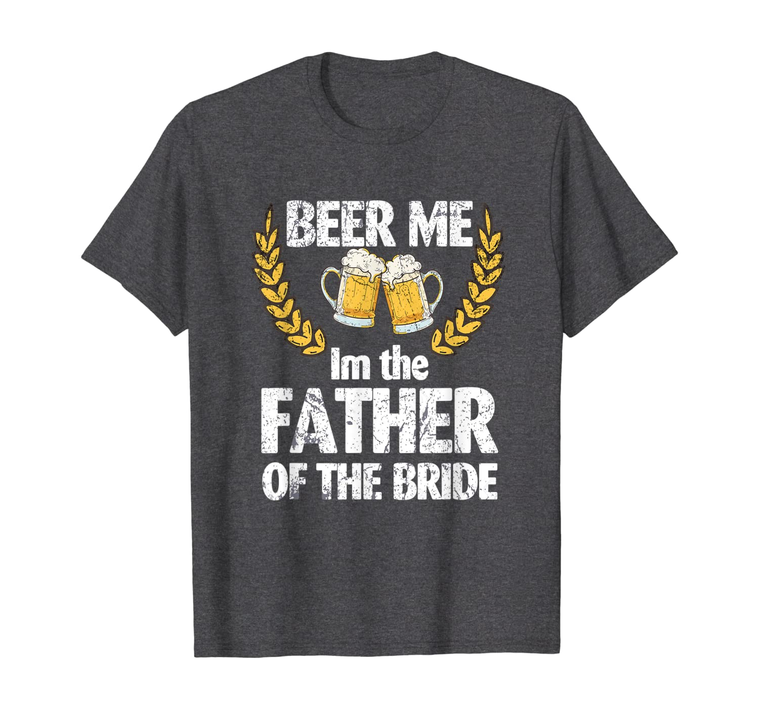 Beer Me Im The Father Of The Bride Fathers Day Shirt Gift - Dad Shirt Up To 5xl