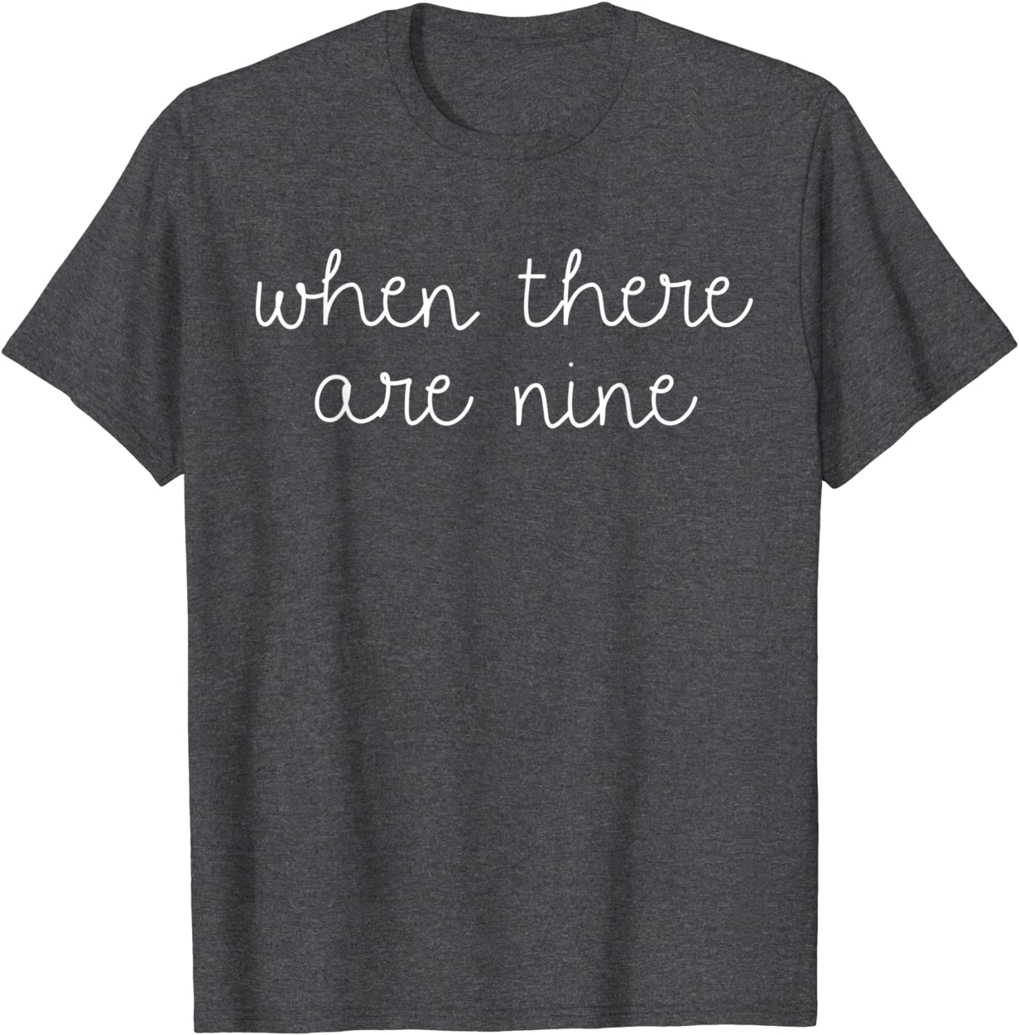 When There Are Nine t-shirt