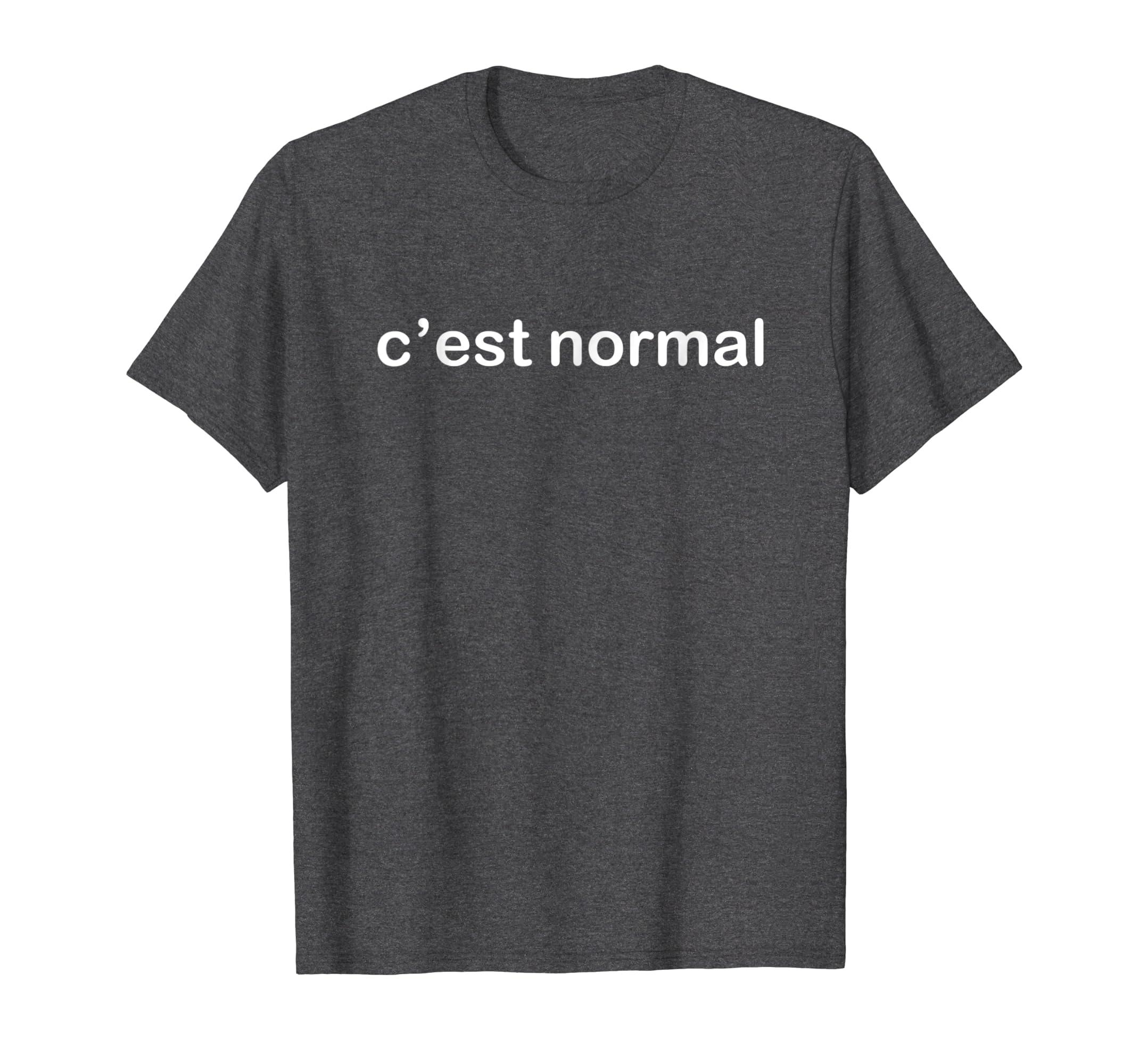 Amazon.com: c'est normal (it's not a big deal, no worries) T-shirt: Clothing