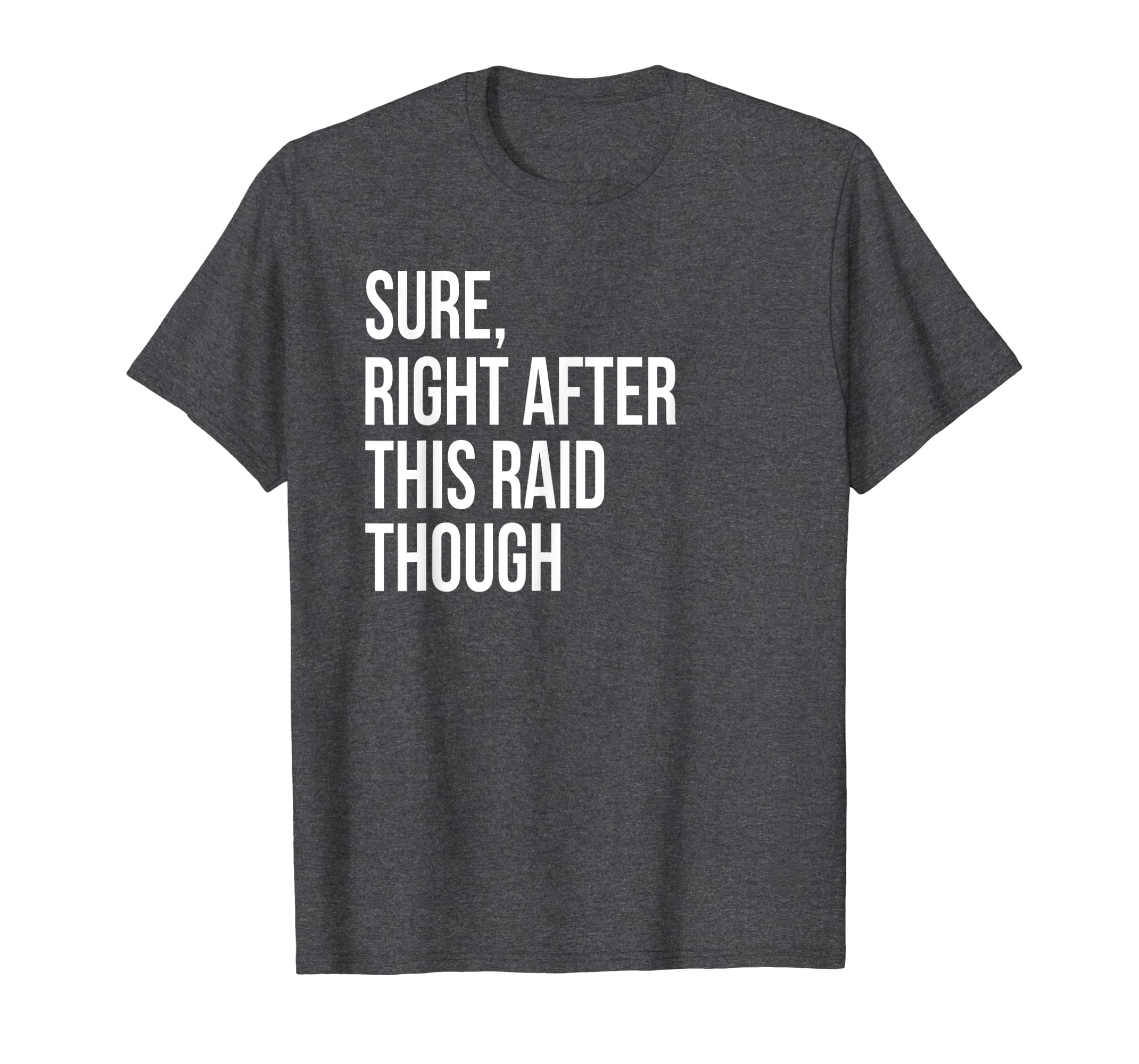 Sure, Right After This Raid Funny Gift For Gamer T-Shirt-Yolotee
