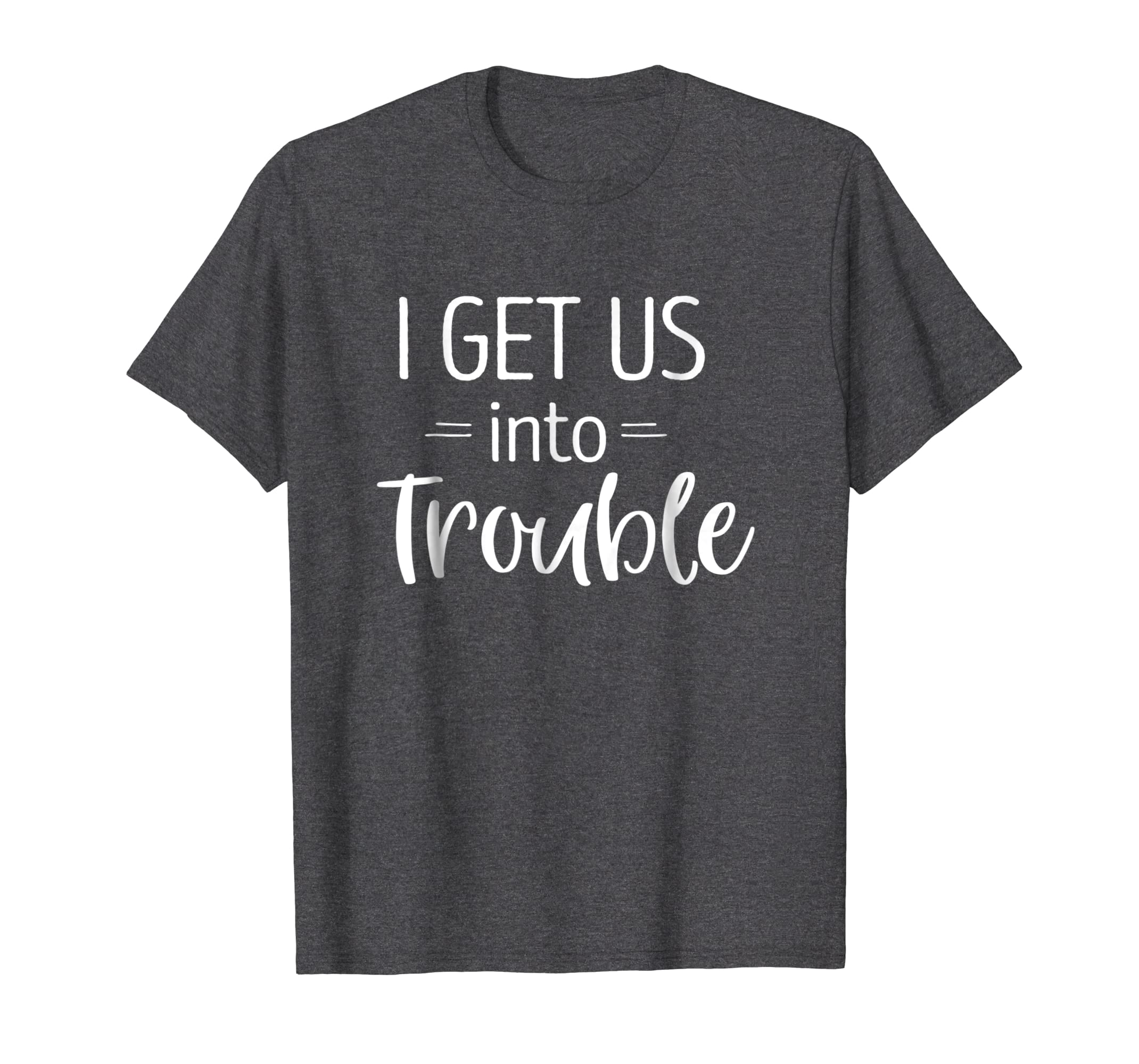 I Get us into Trouble Shirt Best Friend Shirts Troublemaker-Yolotee