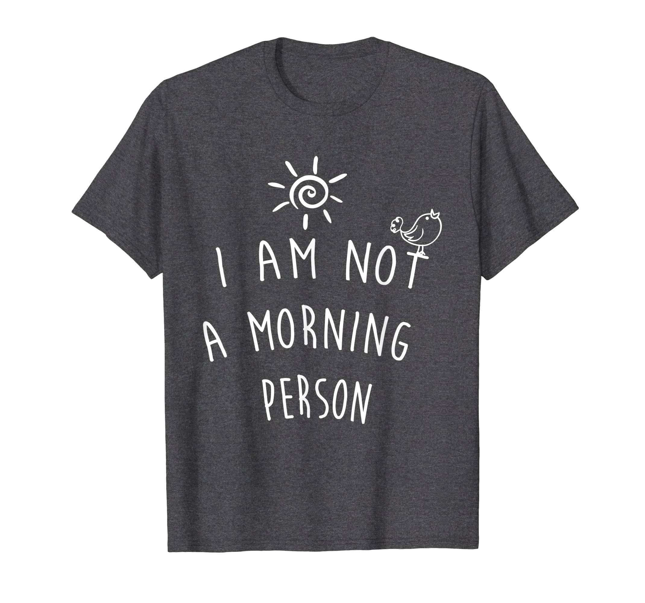It's The Way You Feel I Am Not a Morning Person T-Shirt-Teehay