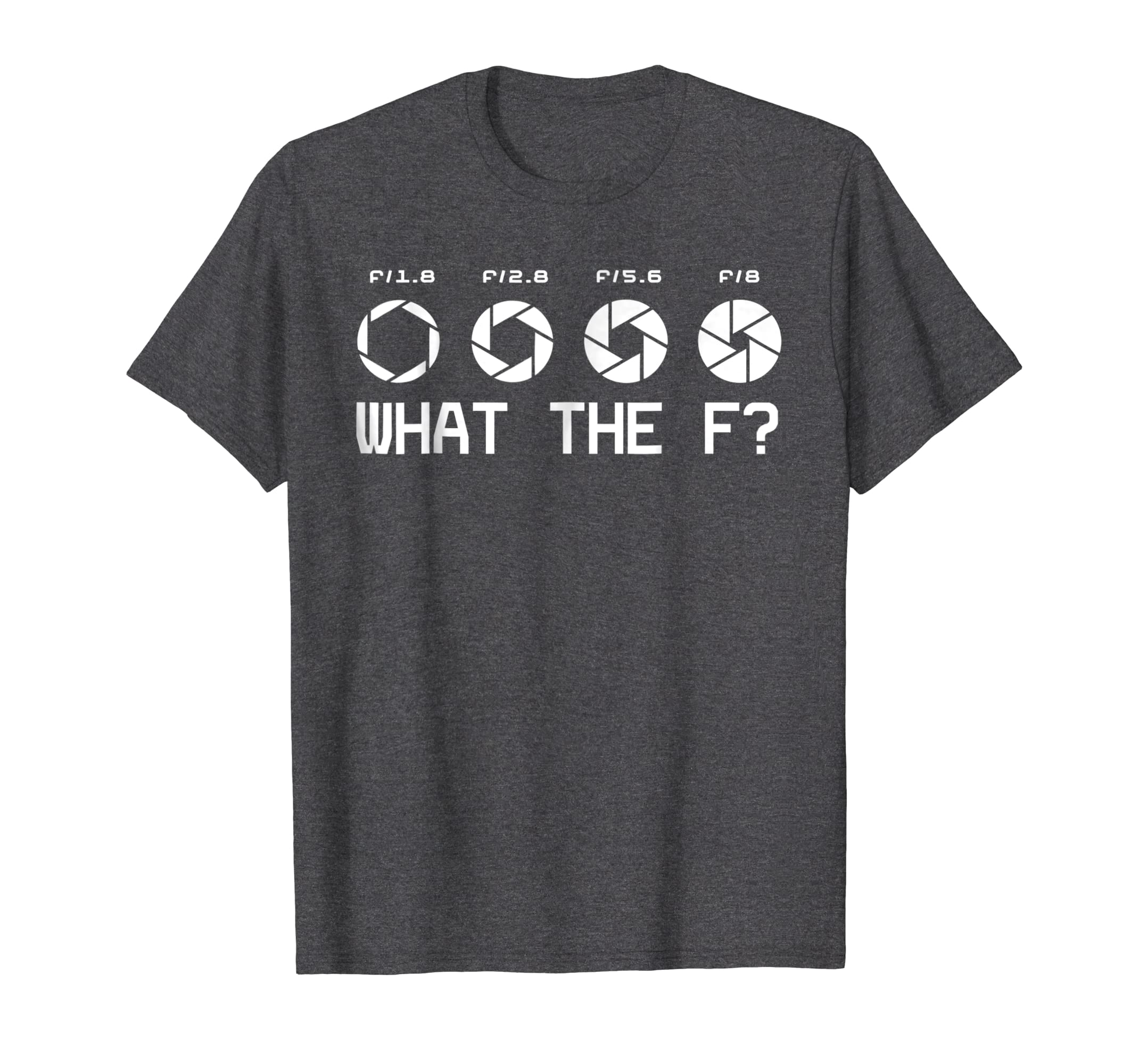 7db31ea0c Funny Photography Camera F Stop Lens What The F T Shirts-Colonhue ...