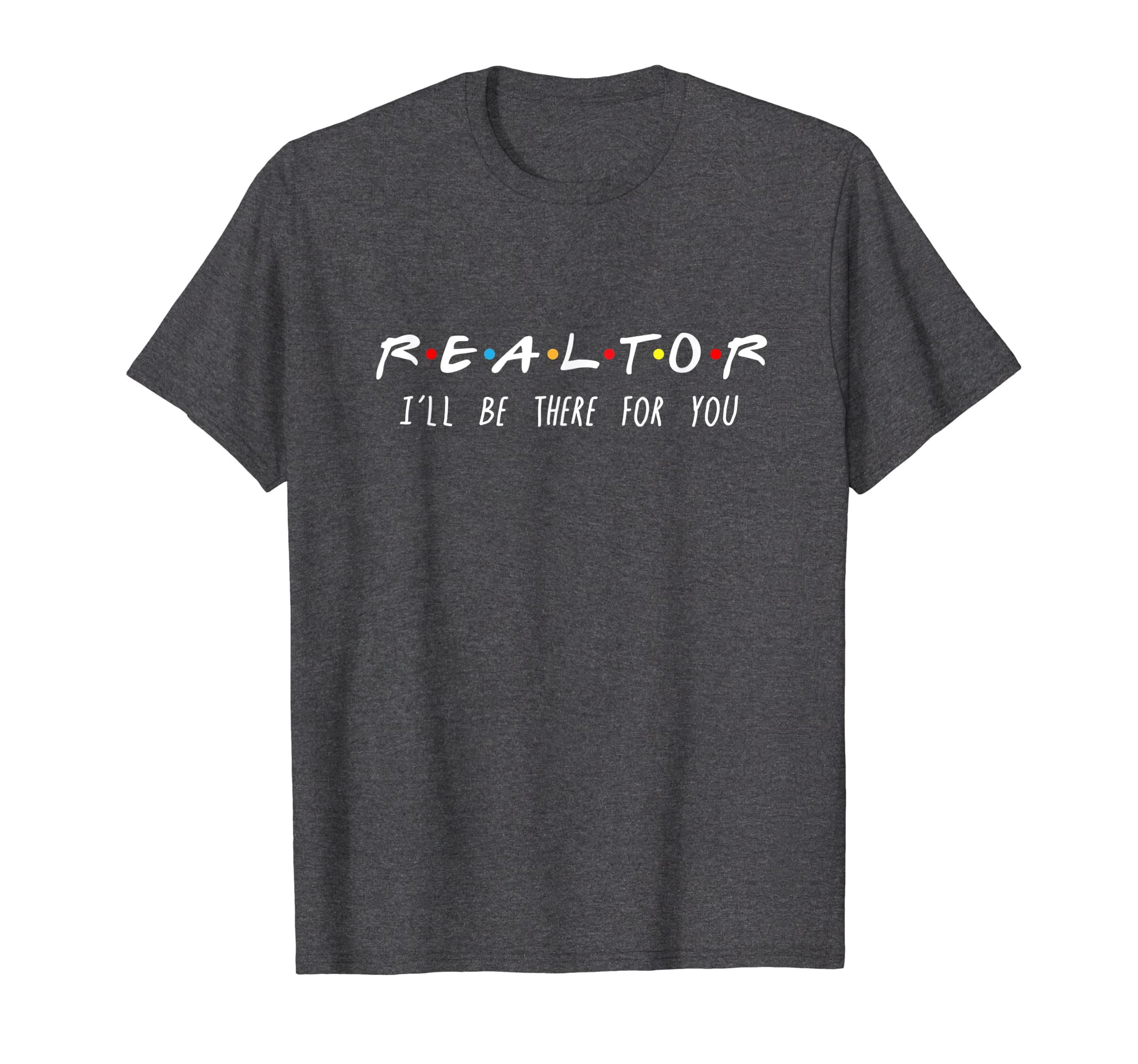 Realtor I'll Be There For You T-Shirt-Yolotee