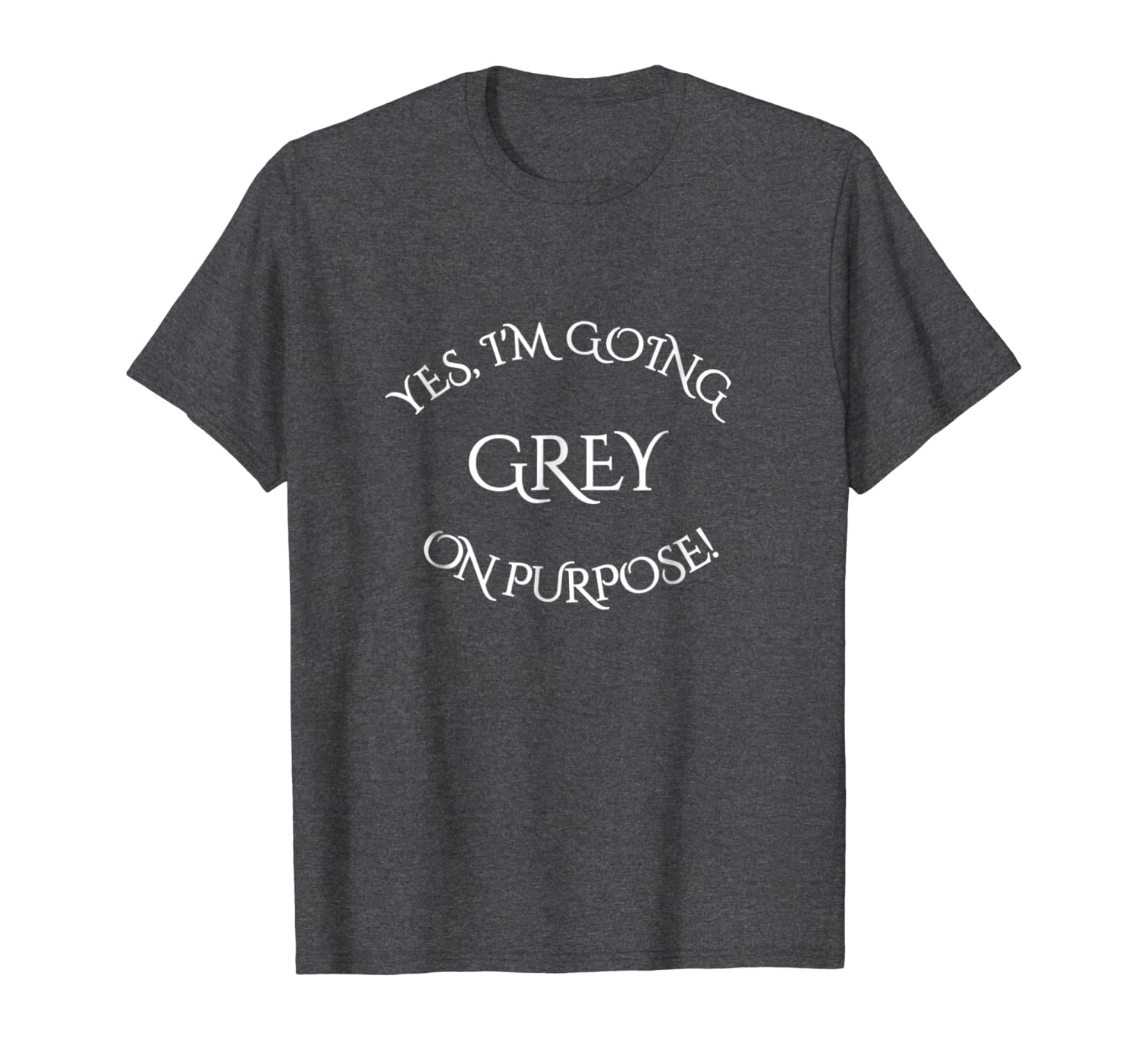 67689180f0a2 Amazon.com: Grey Gray Hair On Purpose T-Shirt Funny Natural Grey Silver:  Clothing