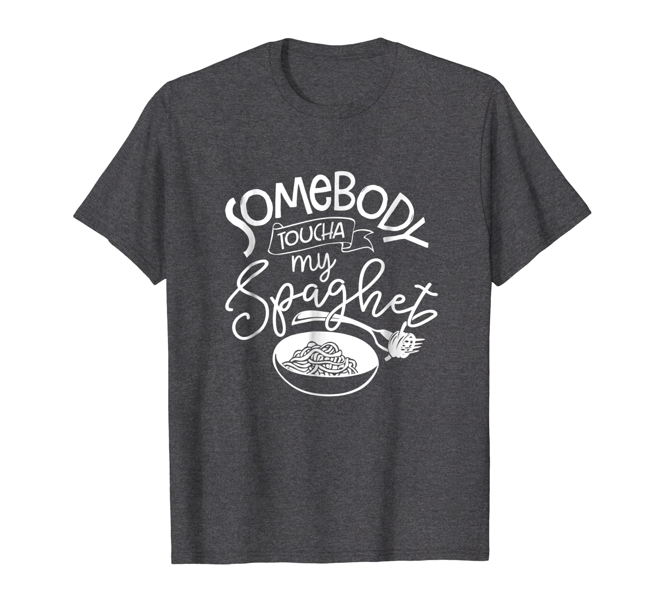 Somebody Toucha My Spaghet  Funny Meme Gift T Shirt C000162-Protee