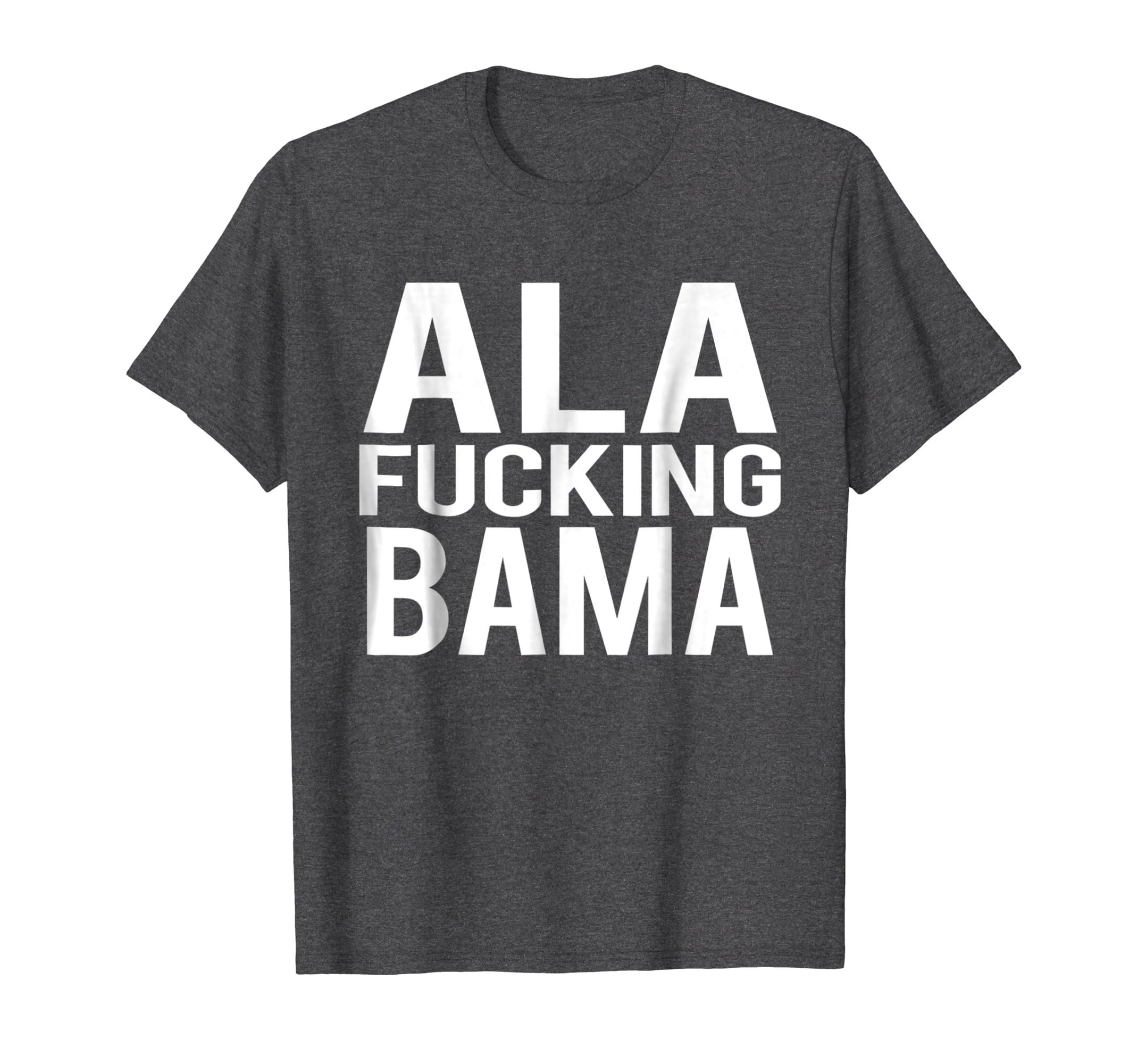 2fe2cf62 Amazon.com: Ala Fucking Bama Funny State Of Alabama T-Shirt: Clothing