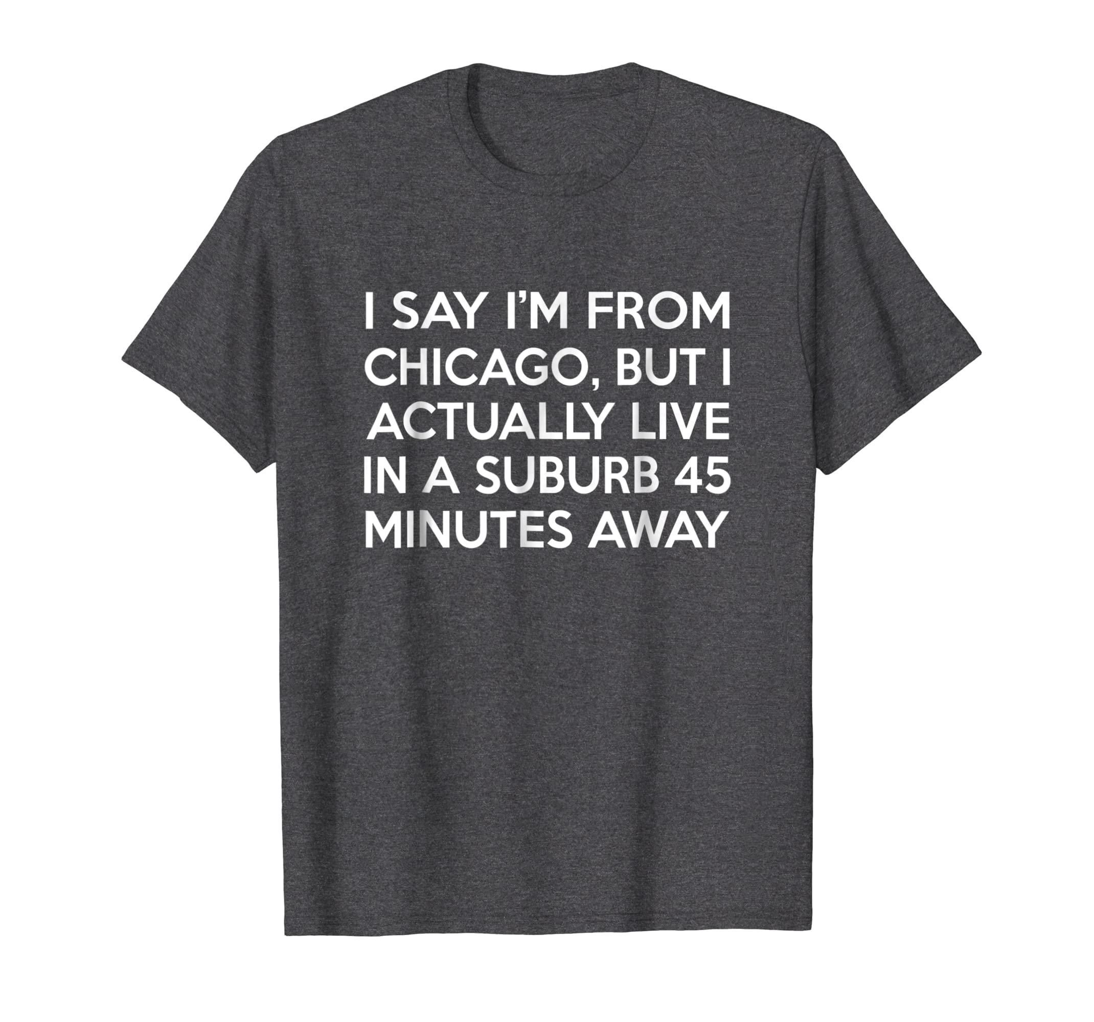 I Say I'm From Chicago Shirt-Colonhue