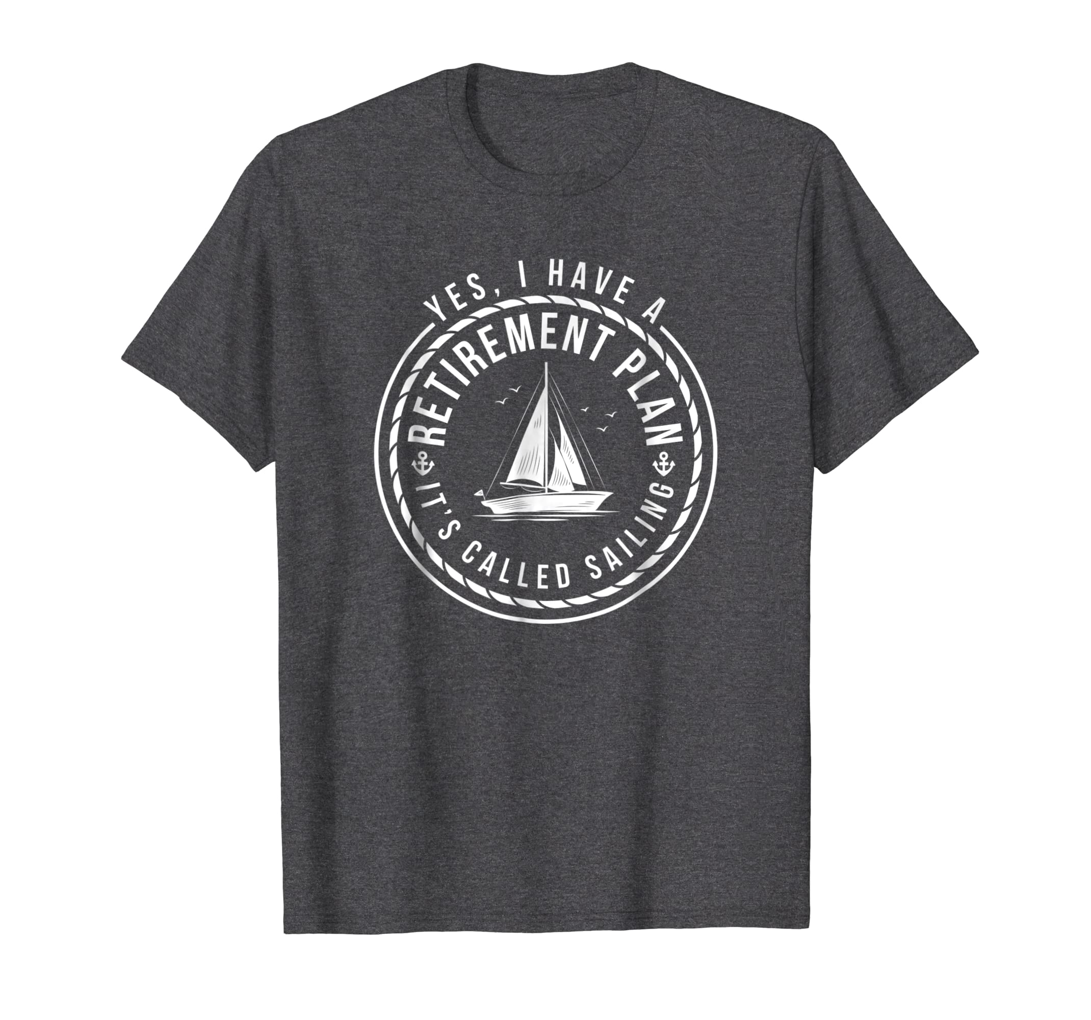 Yes I have a Retirement Plan its called sailing t shirt men-Awarplus