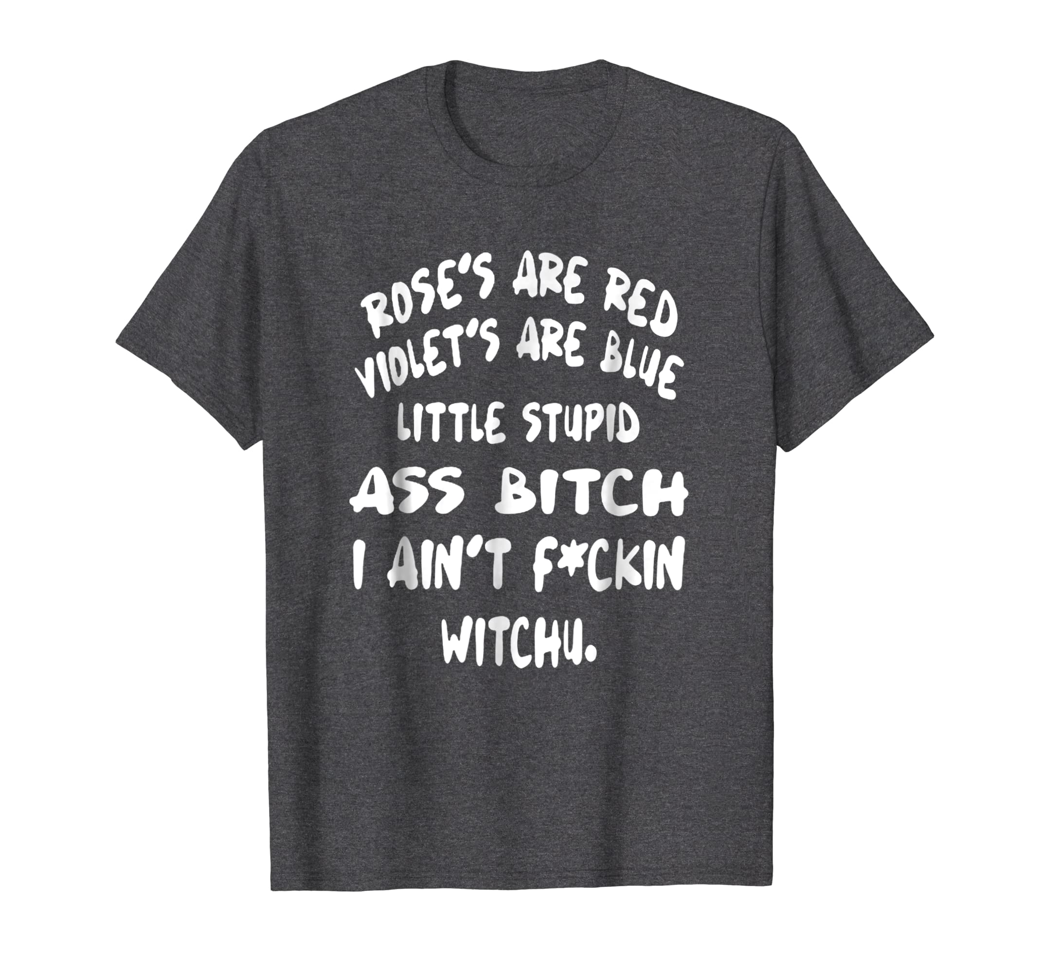 e08febd01 Amazon.com: Roses Are Red Violets Are Blue Little Stupid Ass Bitch Shirt:  Clothing