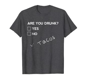 bea081e2e Amazon.com: Are you Drunk? Tacos Funny Drinking Beer T Shirt: Clothing