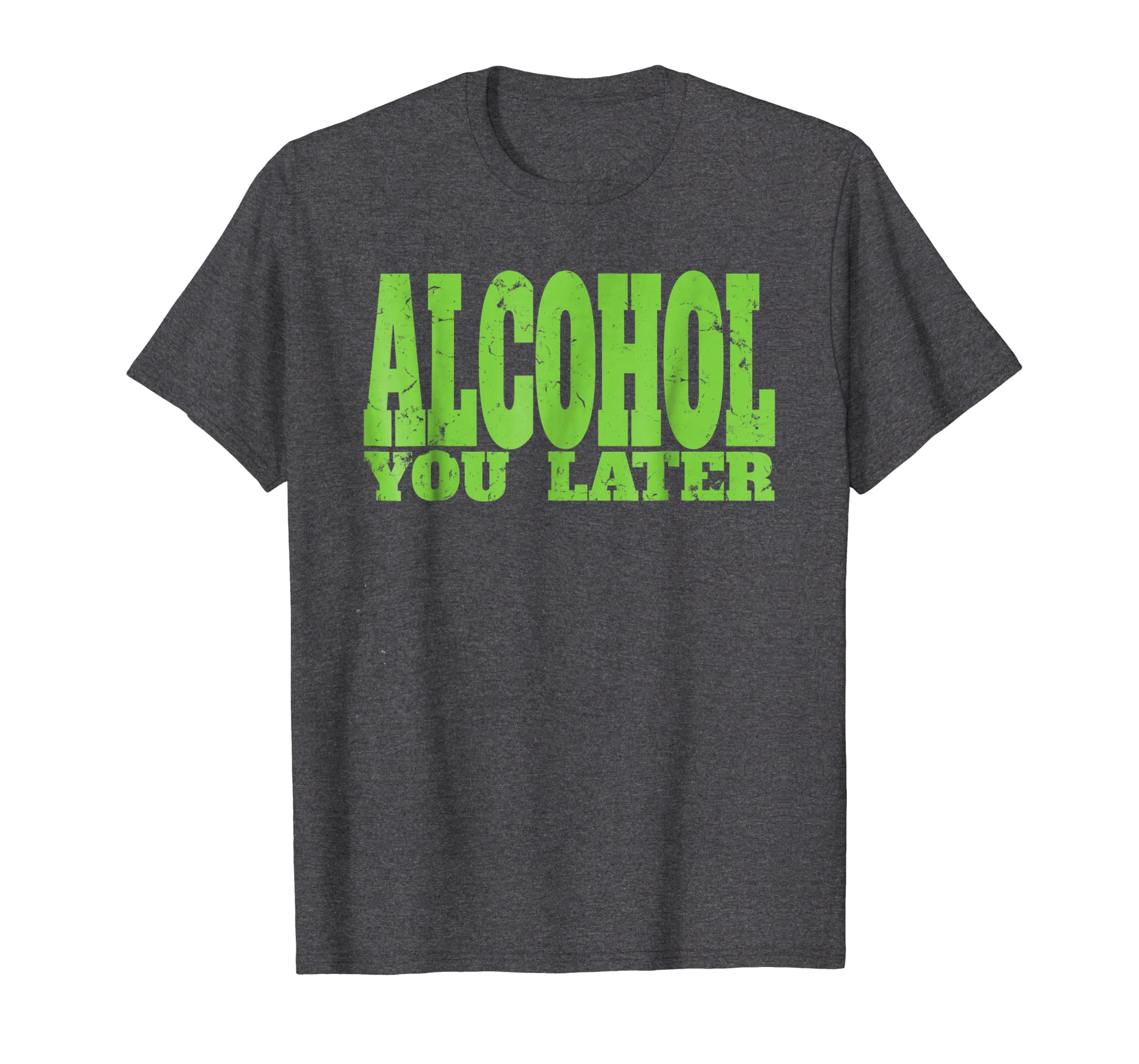 Alcohol You Later tshirt for Bartender and Party-Awarplus