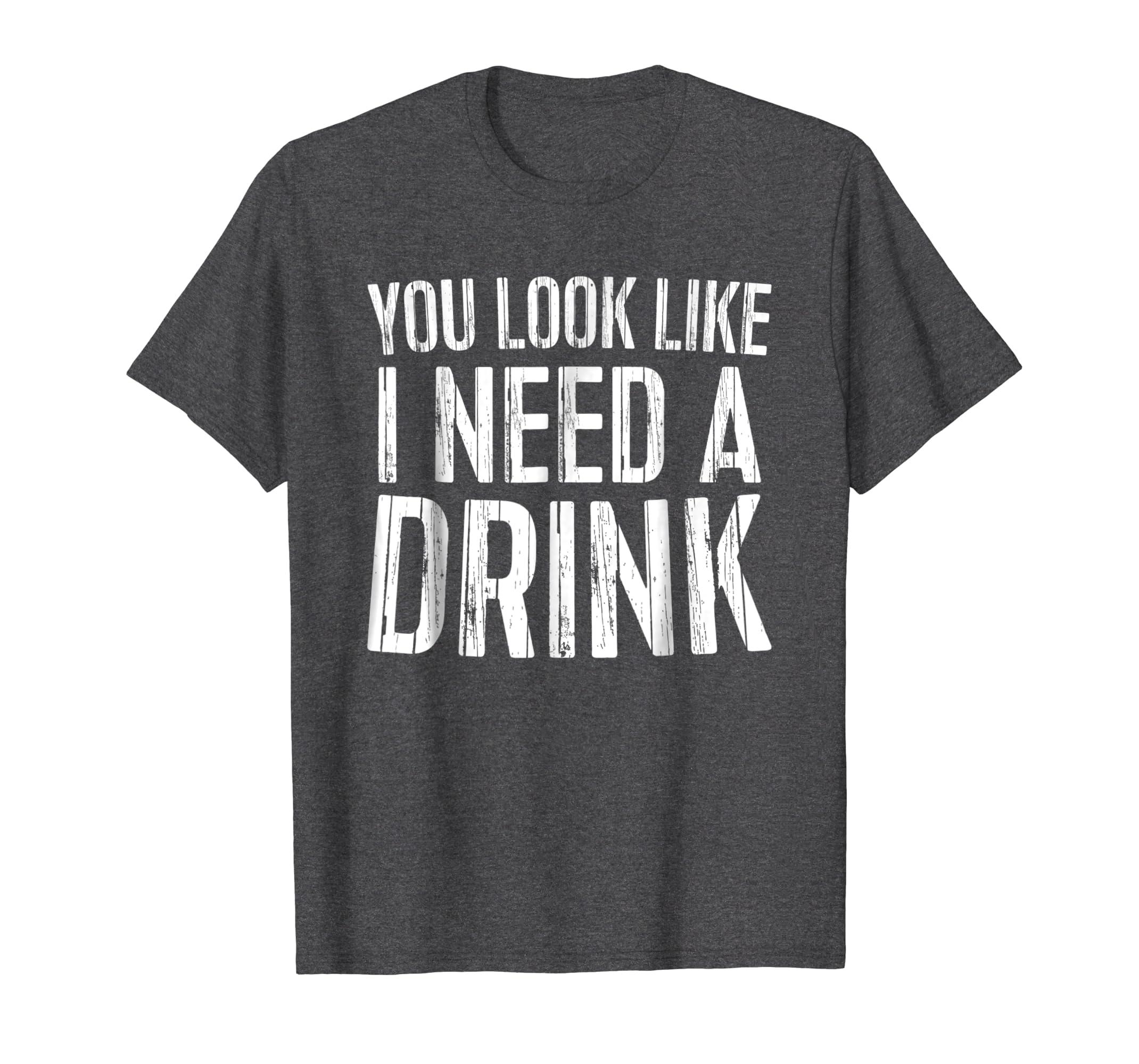 You Look Like I Need A Drink T Shirt Drinking Gift Shirt-Awarplus