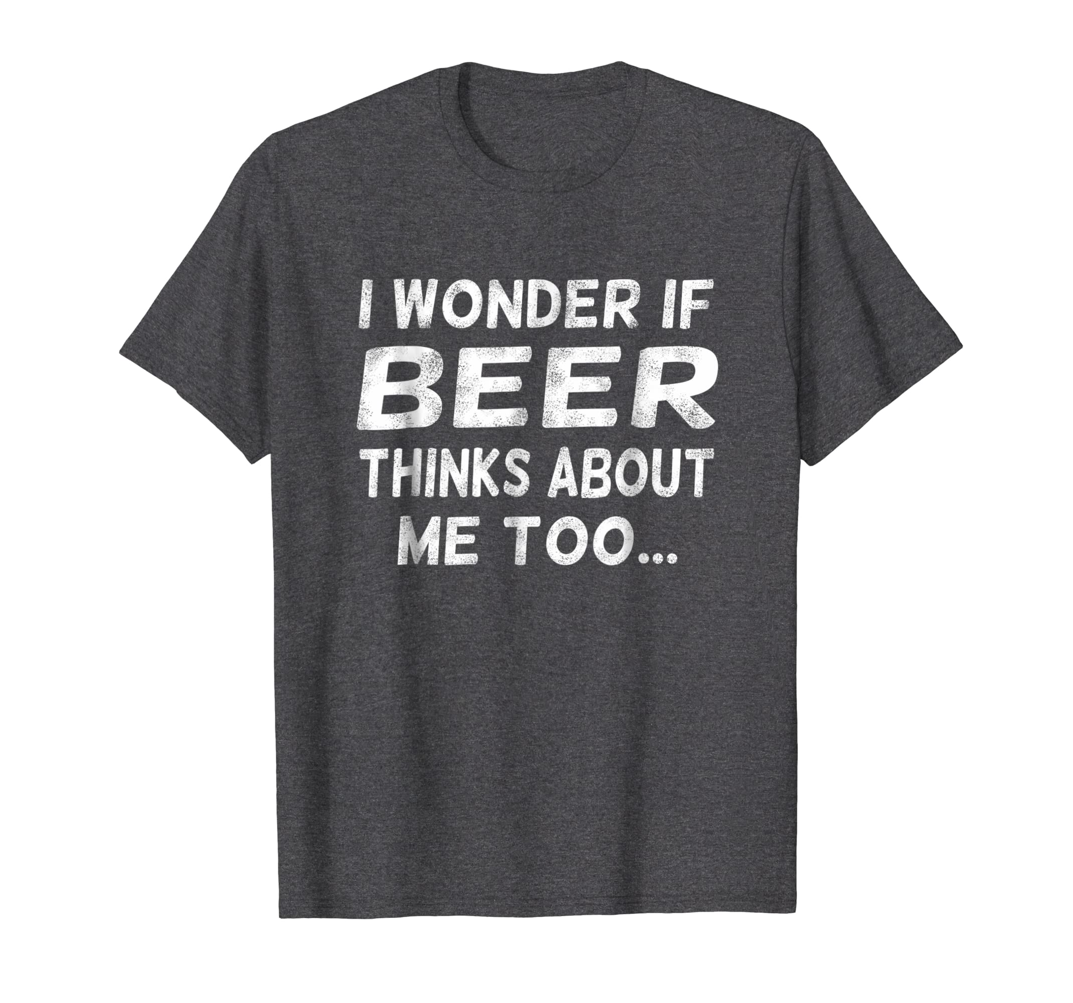 I Wonder If Beer Thinks About Me Too T Shirt   Craft Beer-Protee