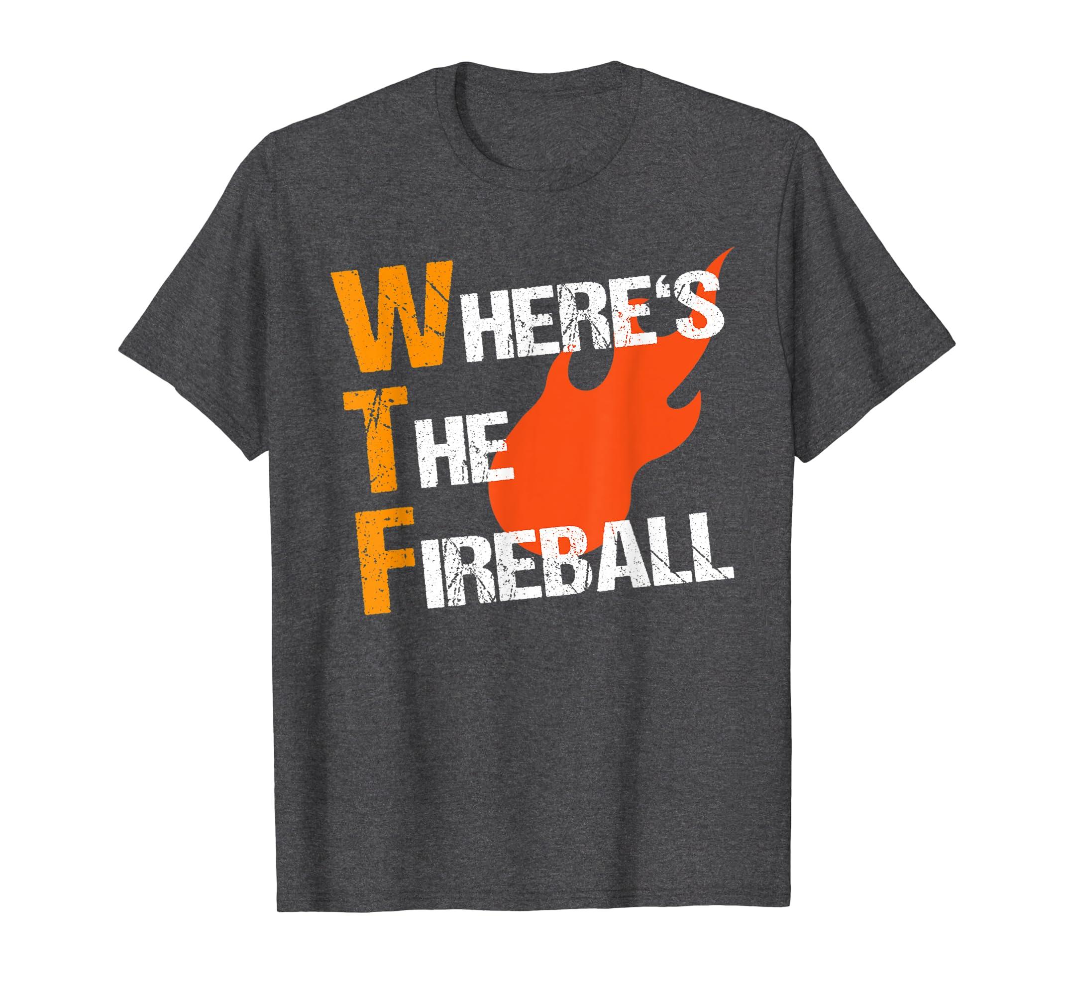 Amazon com: Funny Shirt Wtf Where's The Fireball Liquor