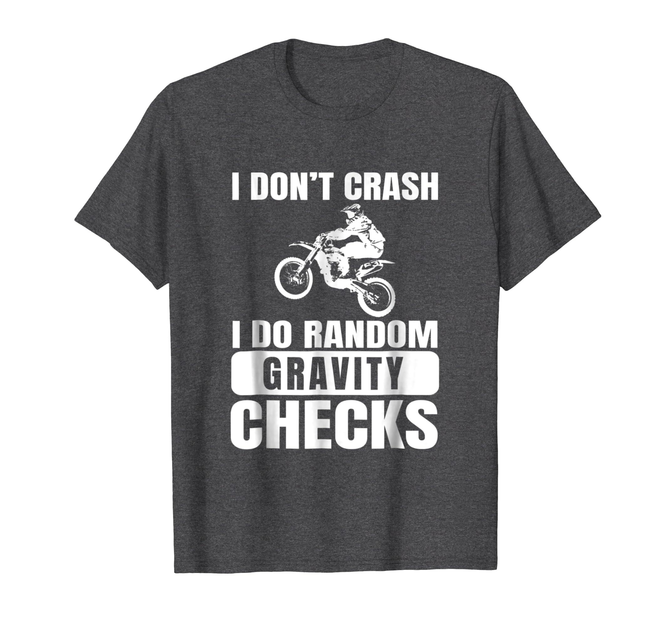 Dirt Bike Don't Crash Do Random Gravity Checks T Shirt