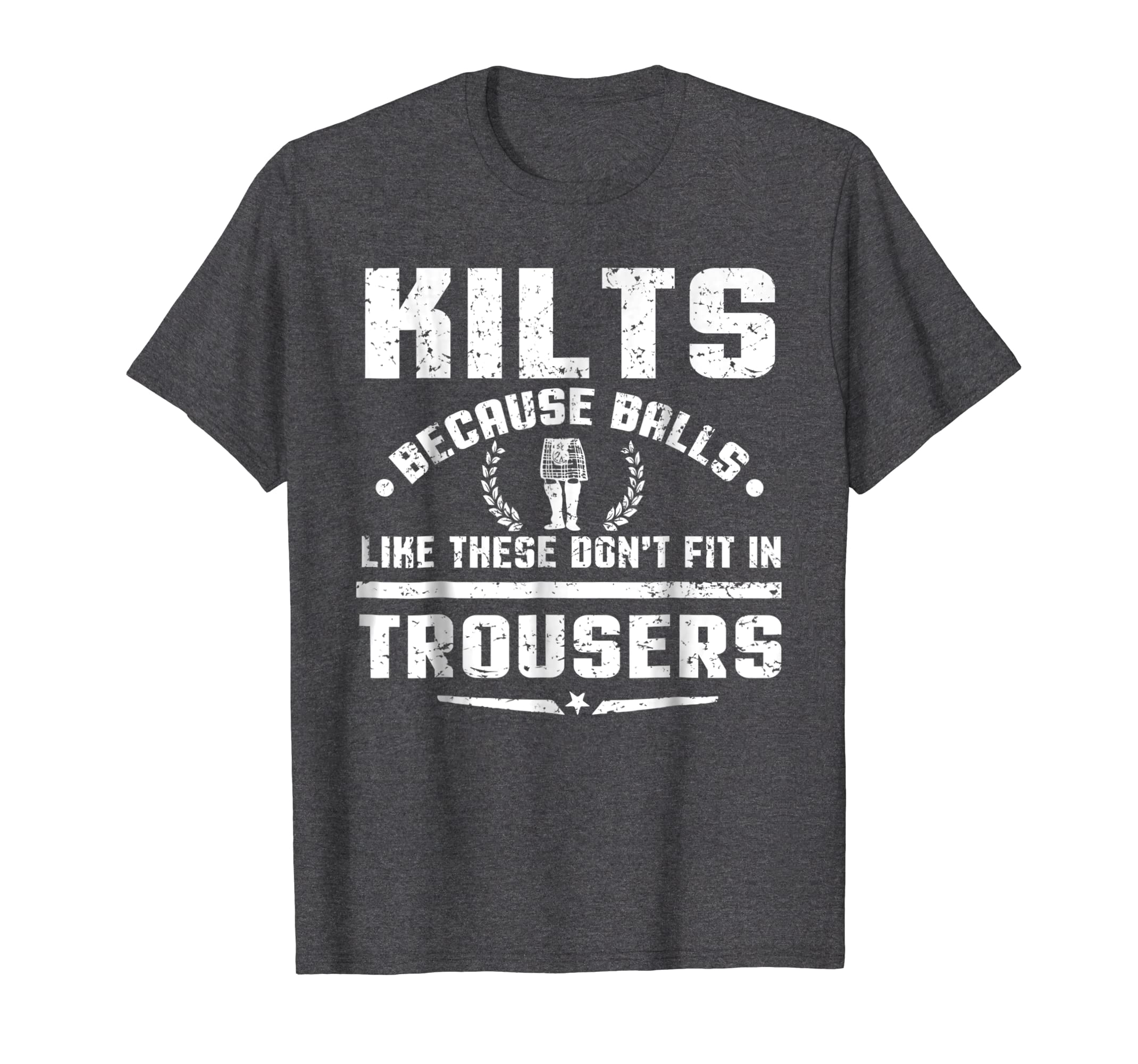 Kilt Because Balls Like These Don't Fit In Trousers T Shirt-Teehay