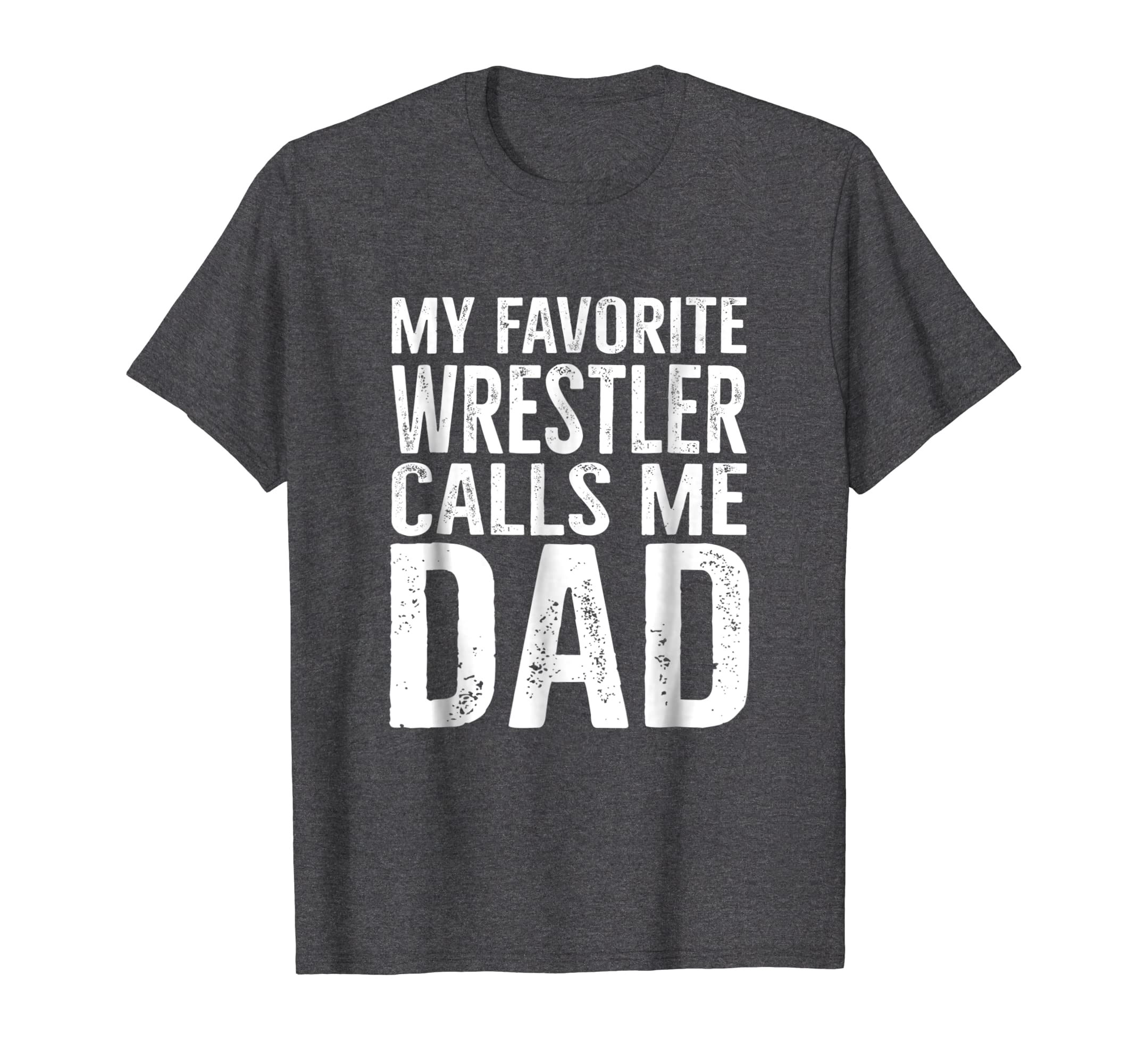 ae4a59190 Amazon.com: Mens My Favorite Wrestler Calls Me Dad T Shirt Funny Father  Gift: Clothing