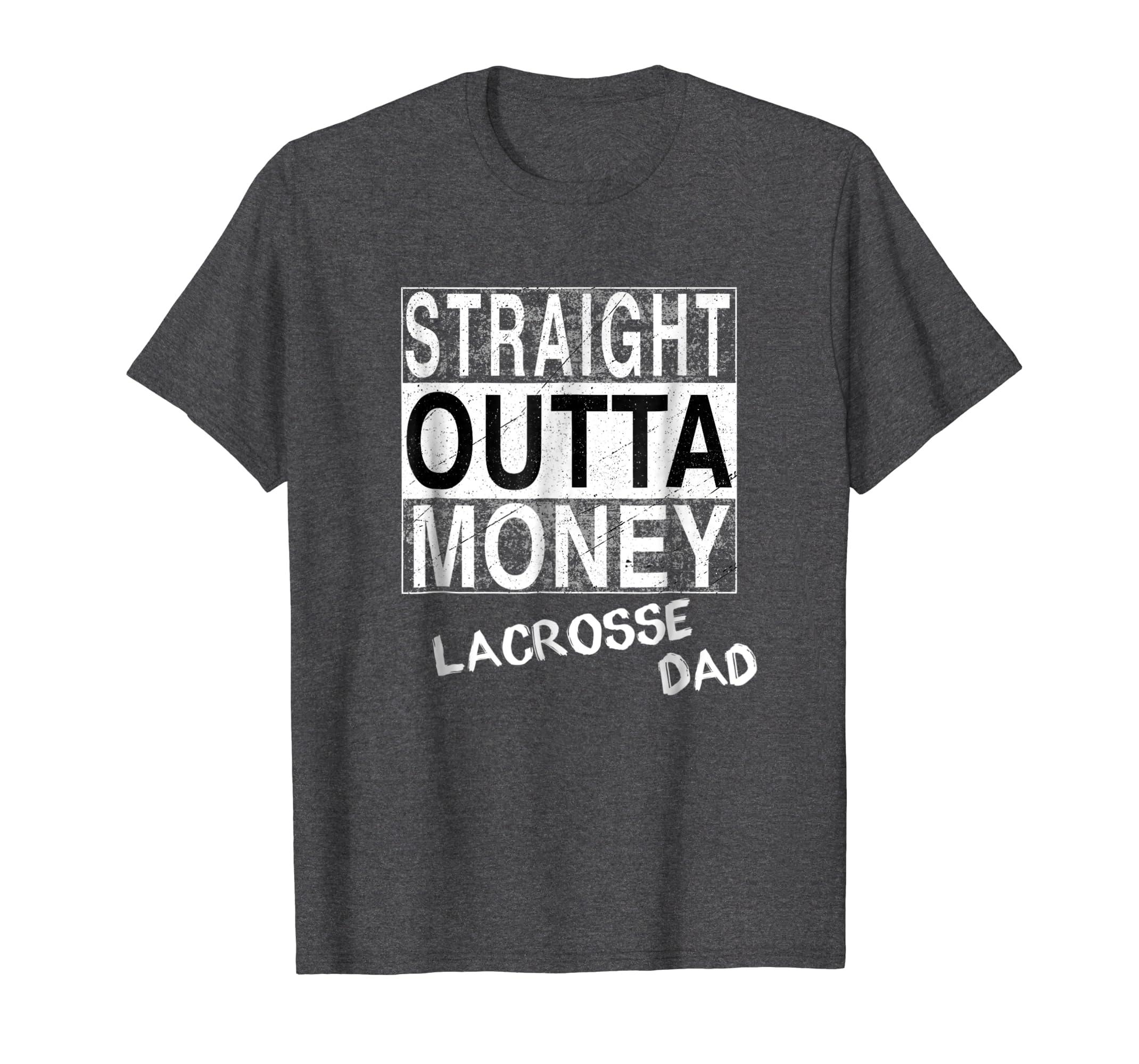 e170f1e0 Amazon.com: Mens Straight Outta Money Lacrosse Dad Funny T-Shirt: Clothing