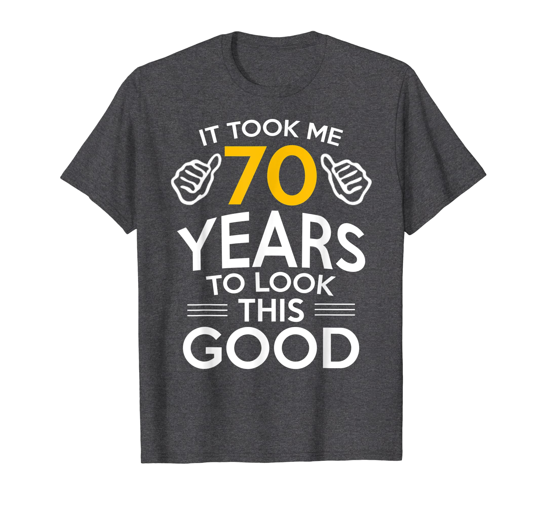 70th Birthday Gift, Took Me 70 Years – 70 Year Old T-Shirt