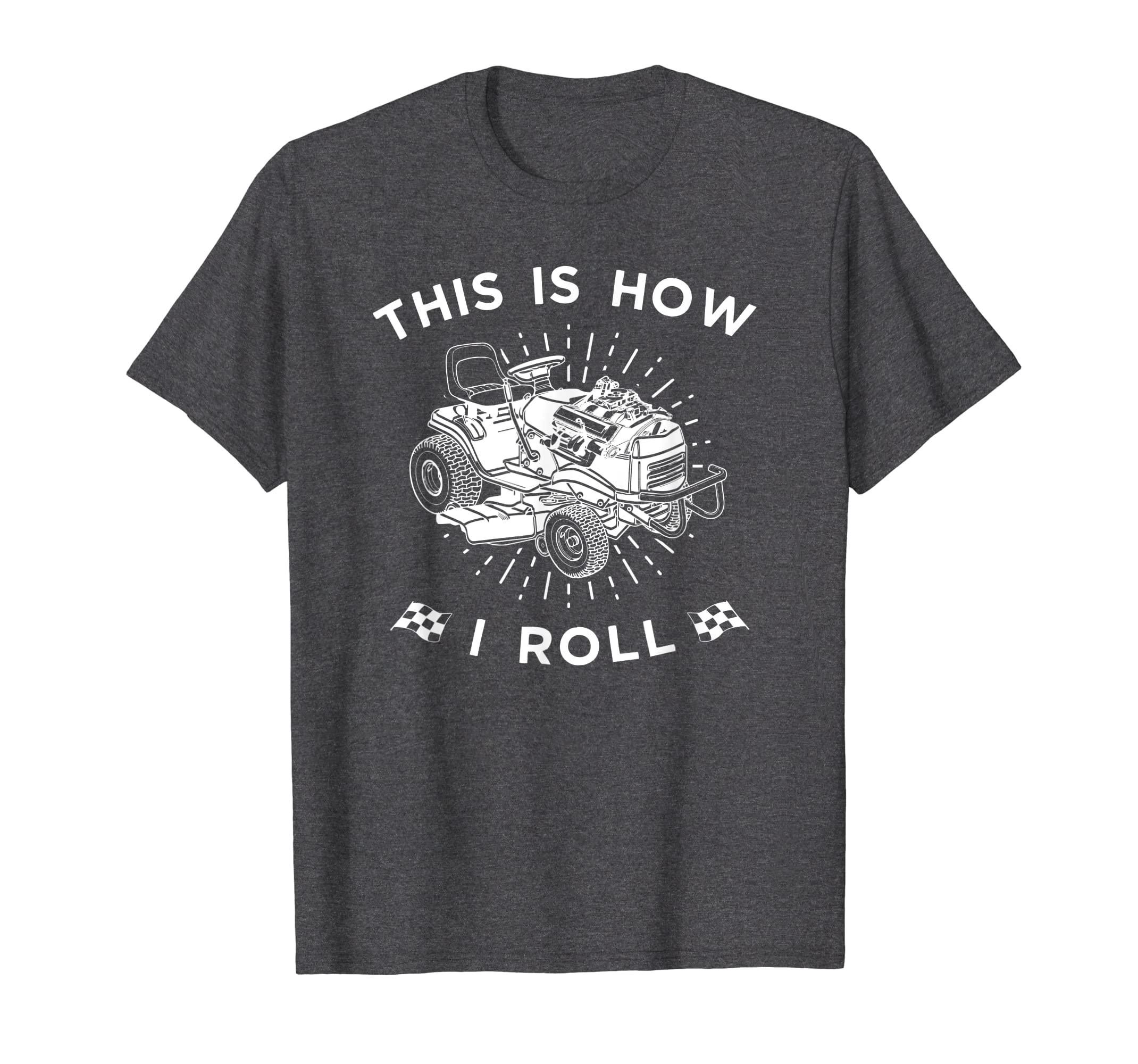 f3d875cf Amazon.com: This Is How I Roll Lawn Mower T-Shirt, Lawnmower Racing Tee:  Clothing