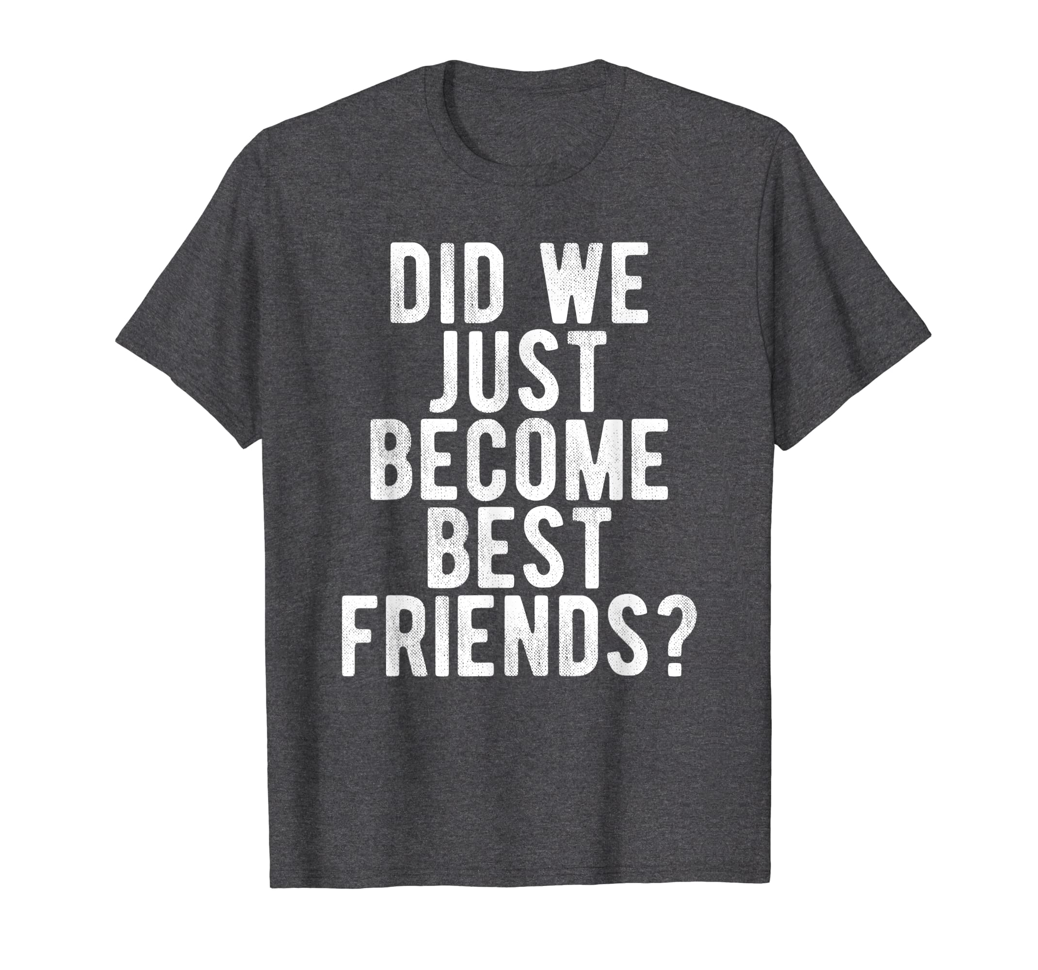 f9e214d18 Amazon.com  Did We Just Become Best Friends T Shirt Funny Novelty ...