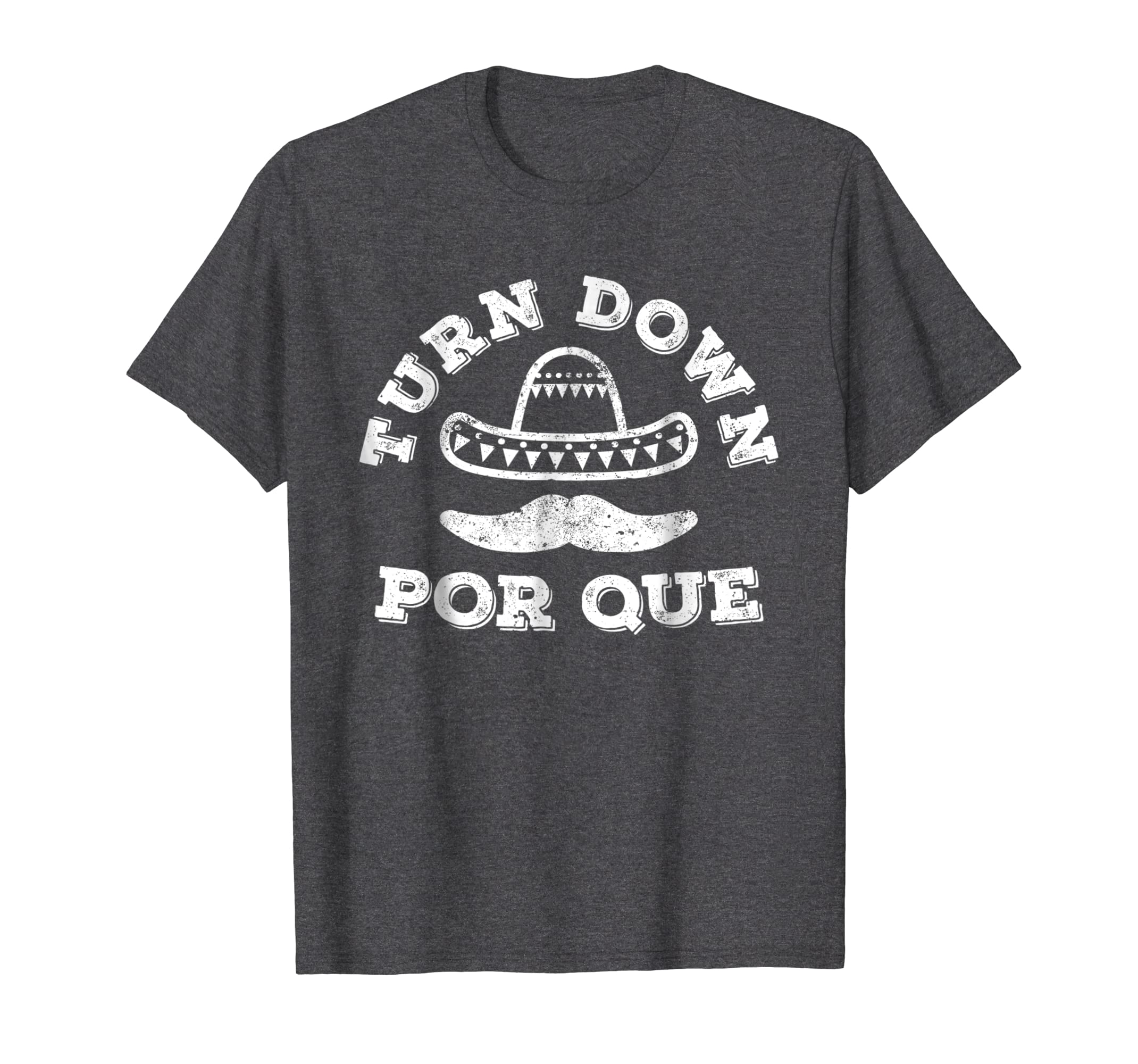 Turn Down Por Que T-Shirt Funny Cinco De Mayo Party Gift-Newstyleth
