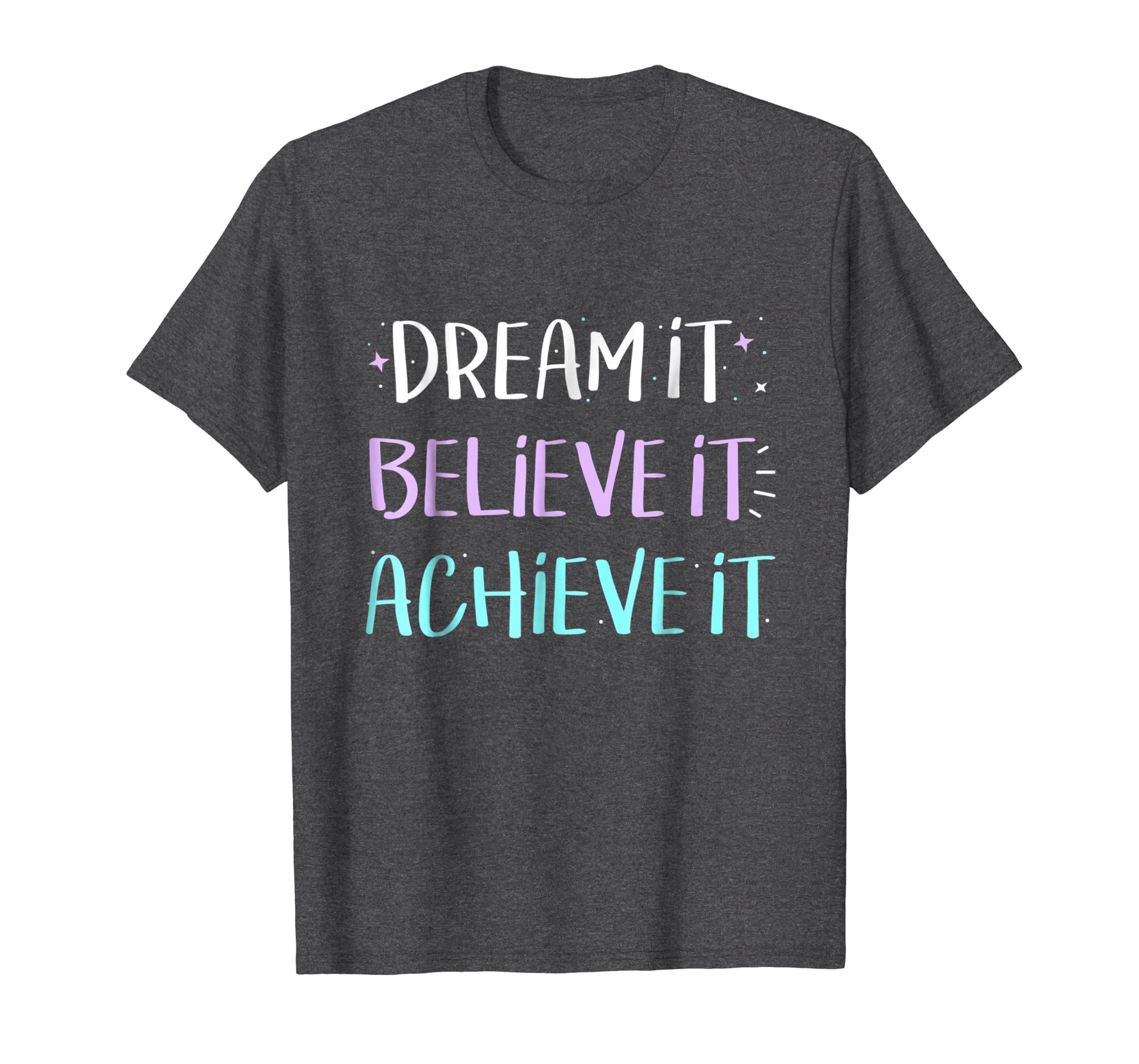 Dream It Believe It Achieve It TShirt Motivation-Awarplus